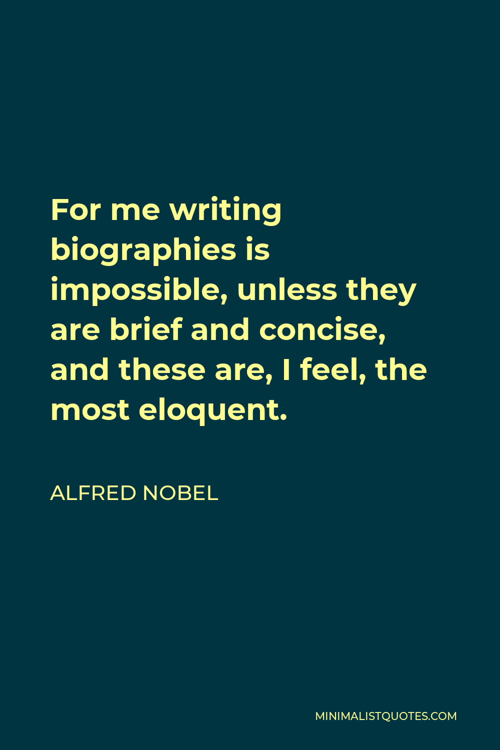 Alfred Nobel Quote - For me writing biographies is impossible, unless they are brief and concise, and these are, I feel, the most eloquent.