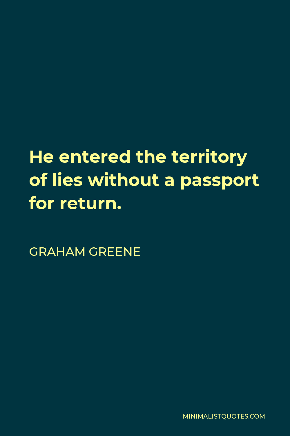 Graham Greene Quote - He entered the territory of lies without a passport for return.