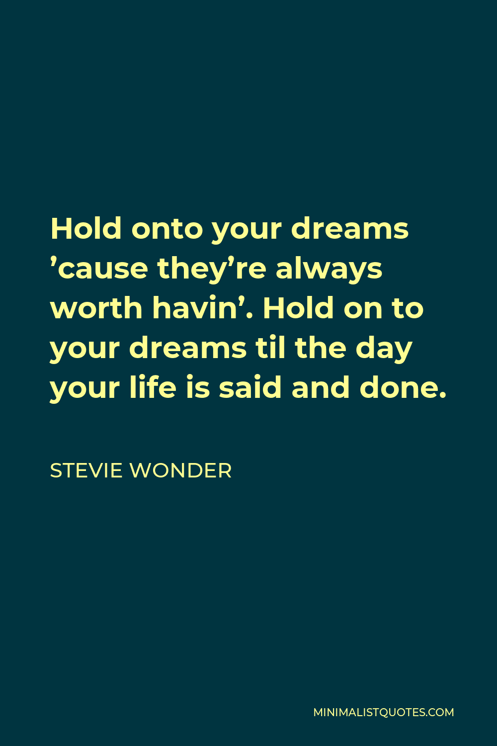 Stevie Wonder Quote - Hold onto your dreams 'cause they're always worth havin'. Hold on to your dreams til the day your life is said and done.
