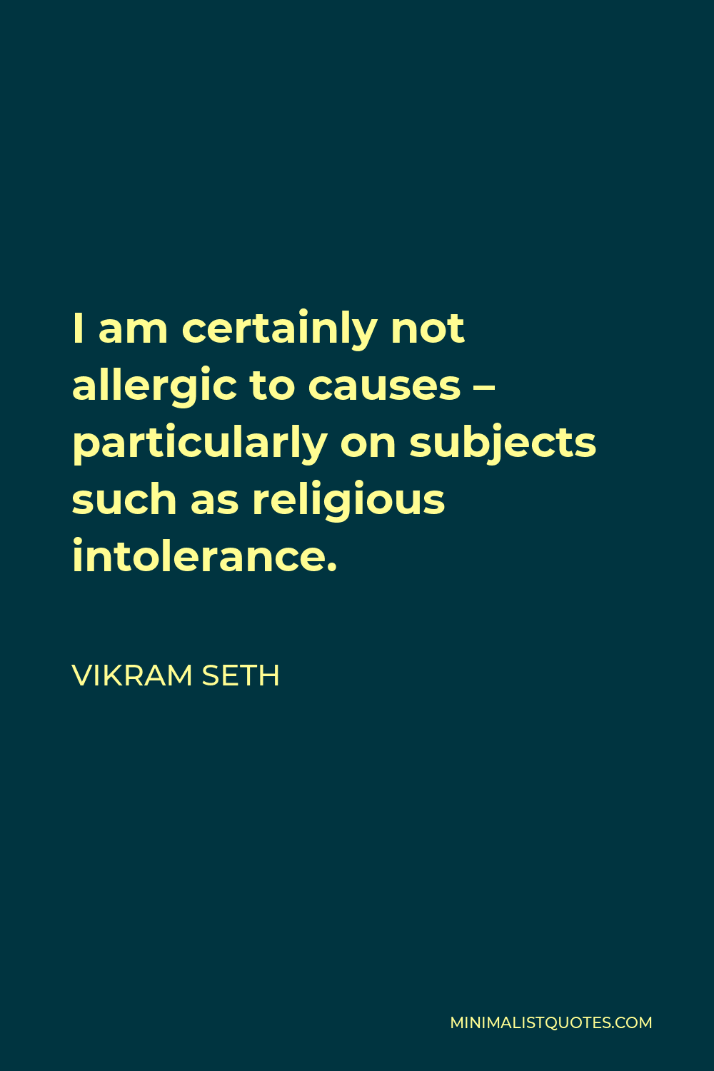 Vikram Seth Quote - I am certainly not allergic to causes – particularly on subjects such as religious intolerance.