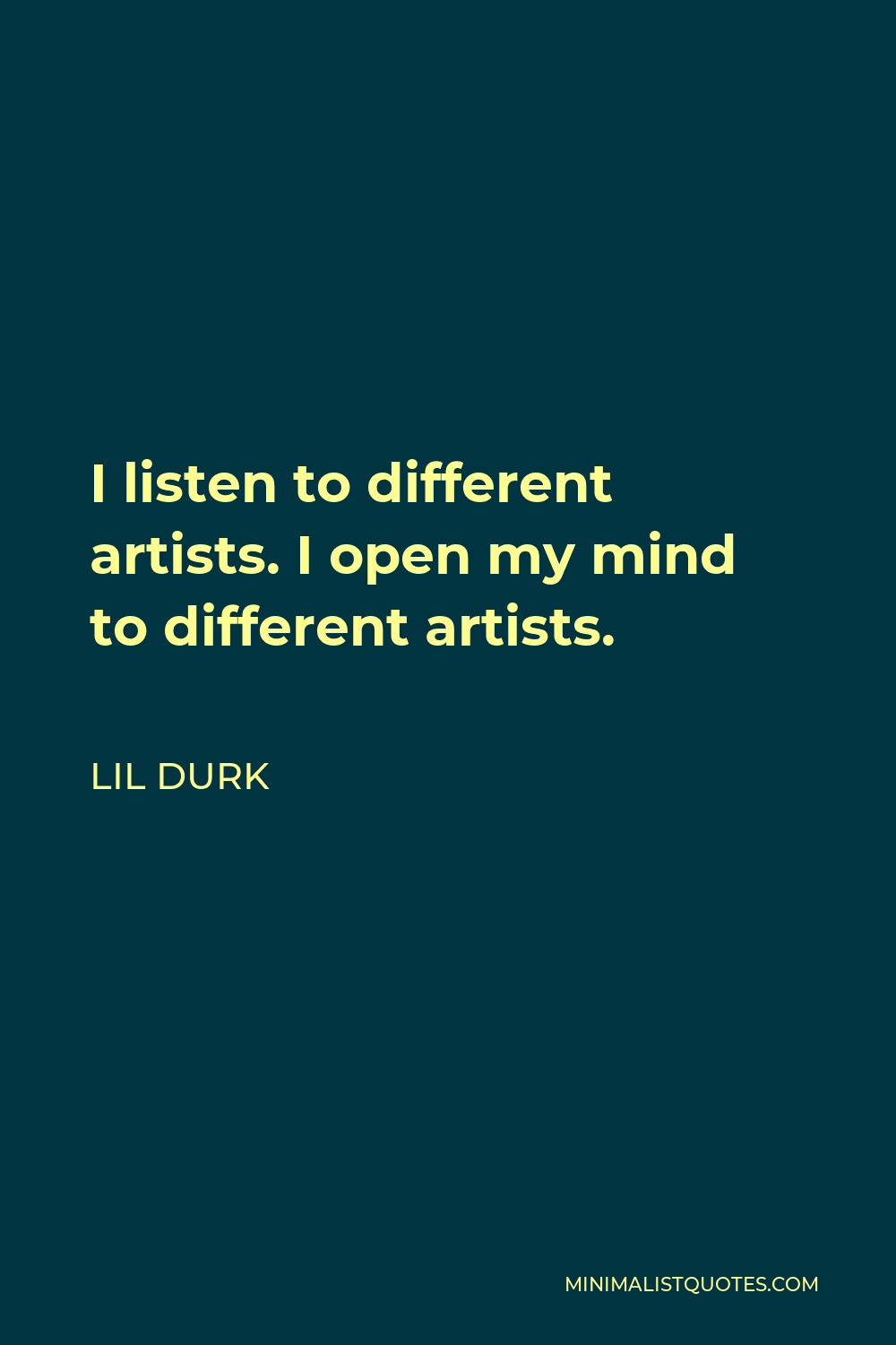 Lil Durk Quote - I listen to different artists. I open my mind to different artists.