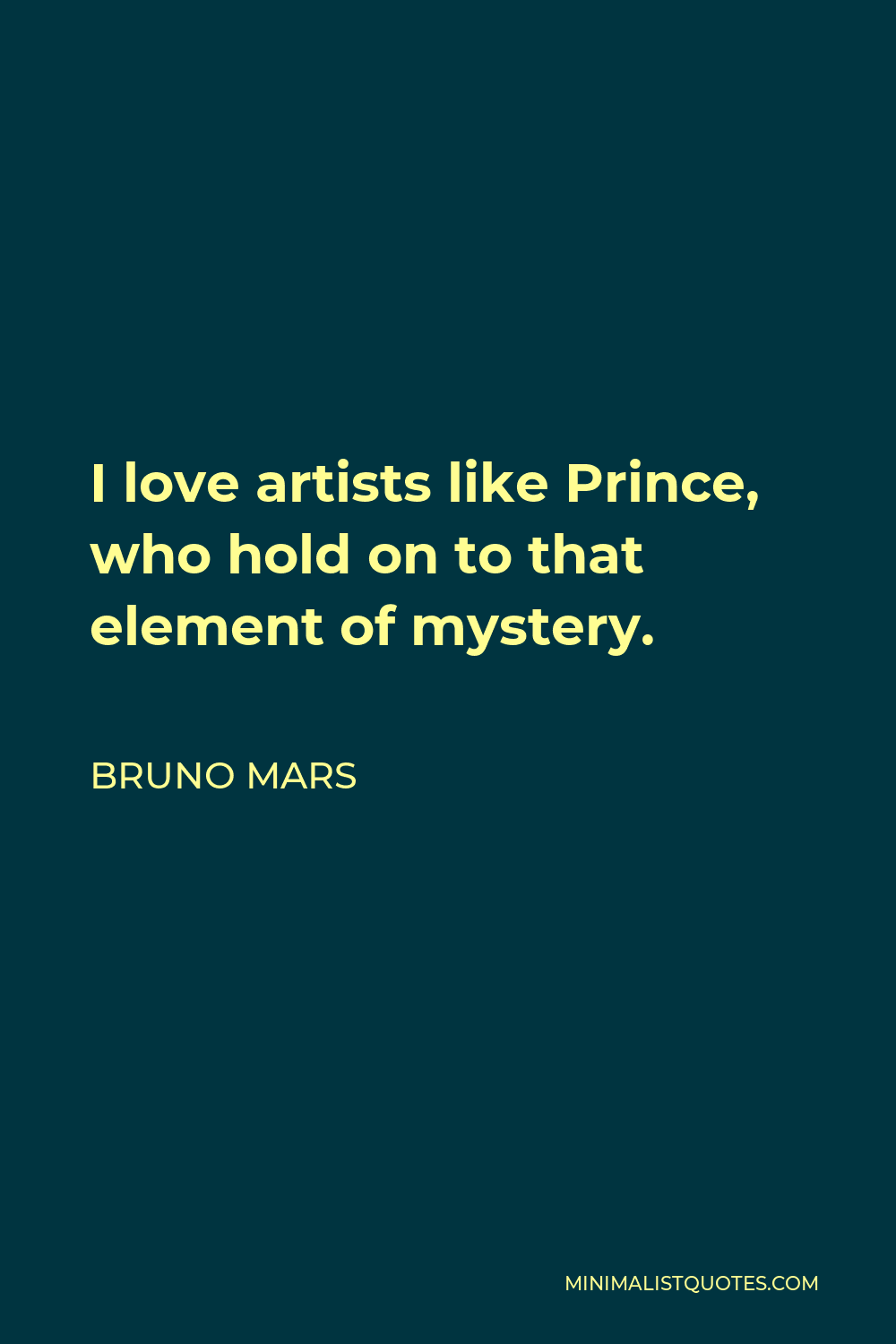 Bruno Mars Quote - I love artists like Prince, who hold on to that element of mystery.