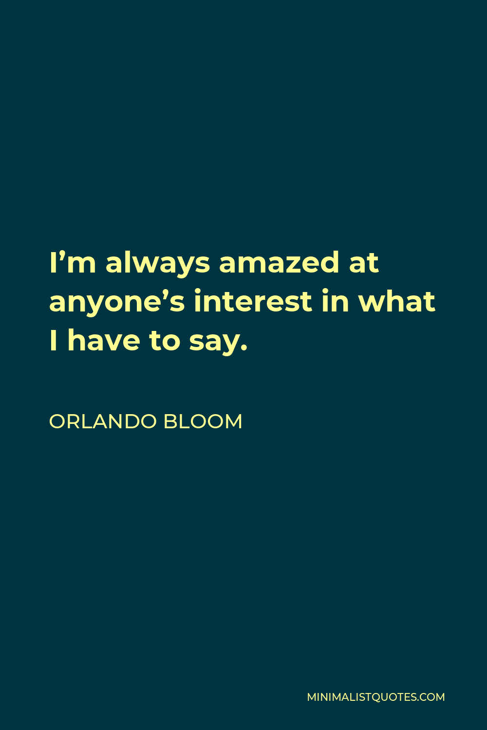 Orlando Bloom Quote - I'm always amazed at anyone's interest in what I have to say.