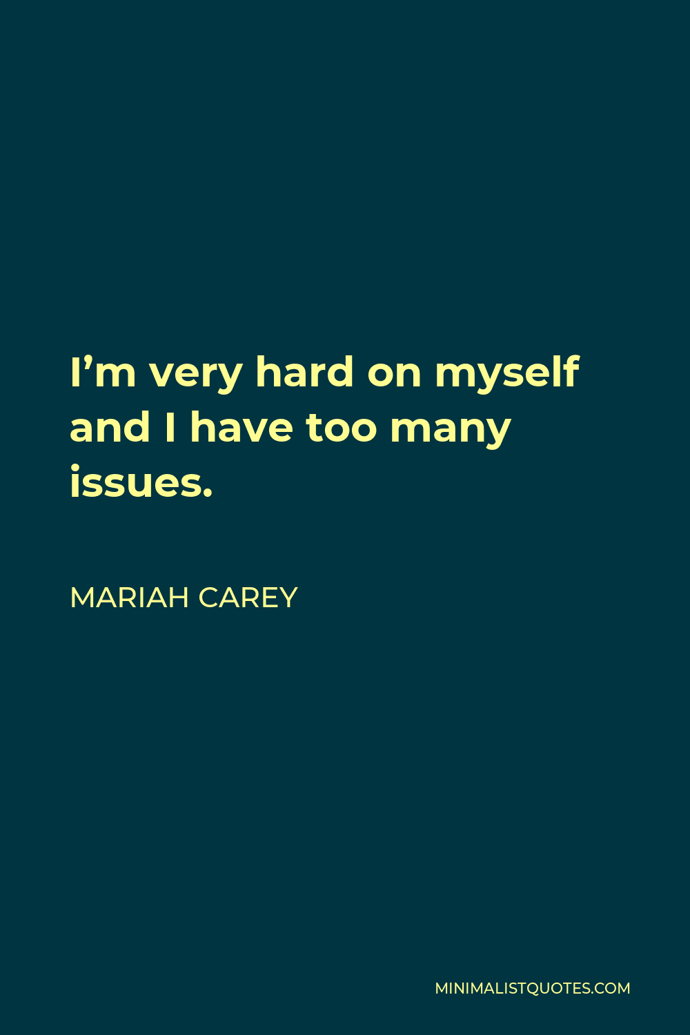 Mariah Carey Quote - I'm very hard on myself and I have too many issues.