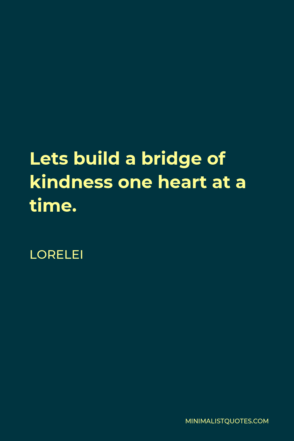 Lorelei Quote - Lets build a bridge of kindness one heart at a time.