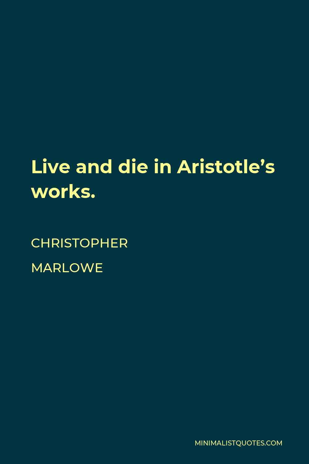 Christopher Marlowe Quote - Live and die in Aristotle's works.