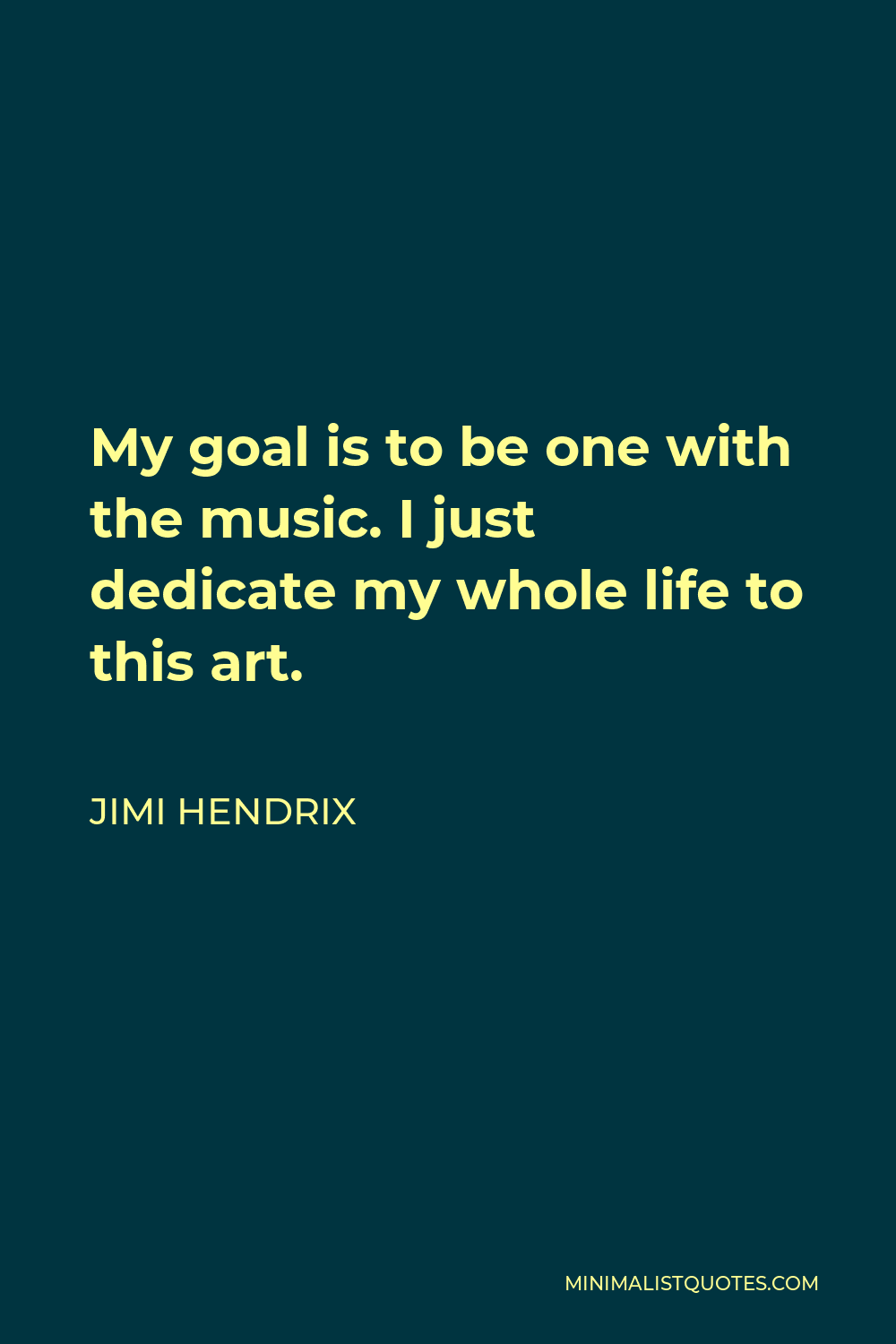 Jimi Hendrix Quote - My goal is to be one with the music. I just dedicate my whole life to this art.