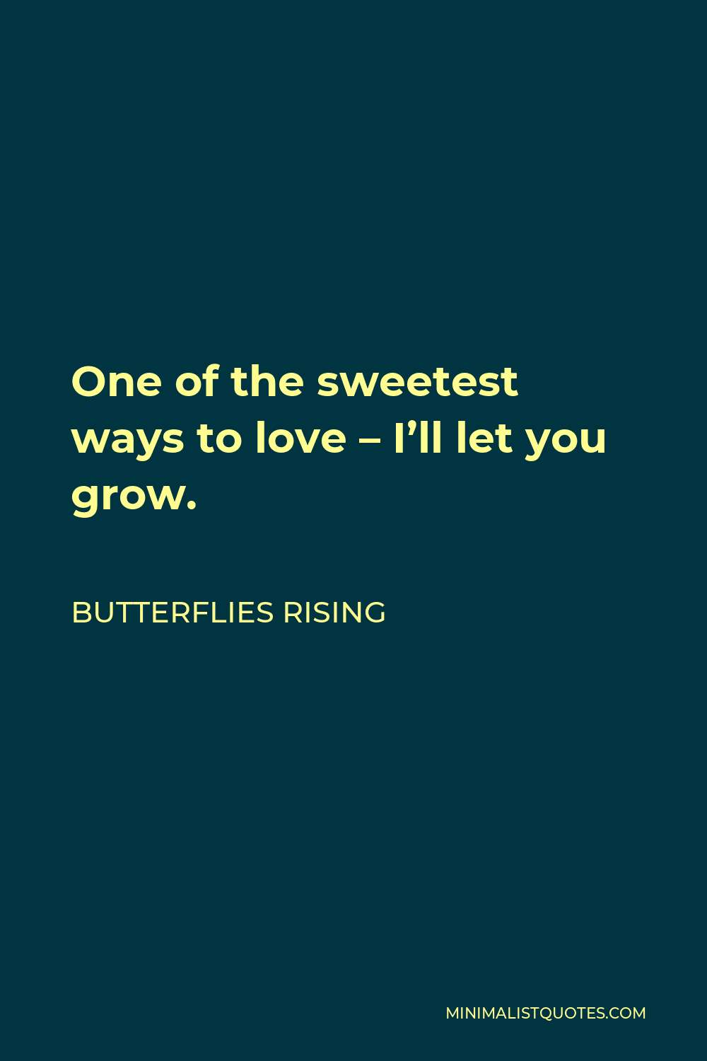 Butterflies Rising Quote - One of the sweetest ways to love – I'll let you grow.