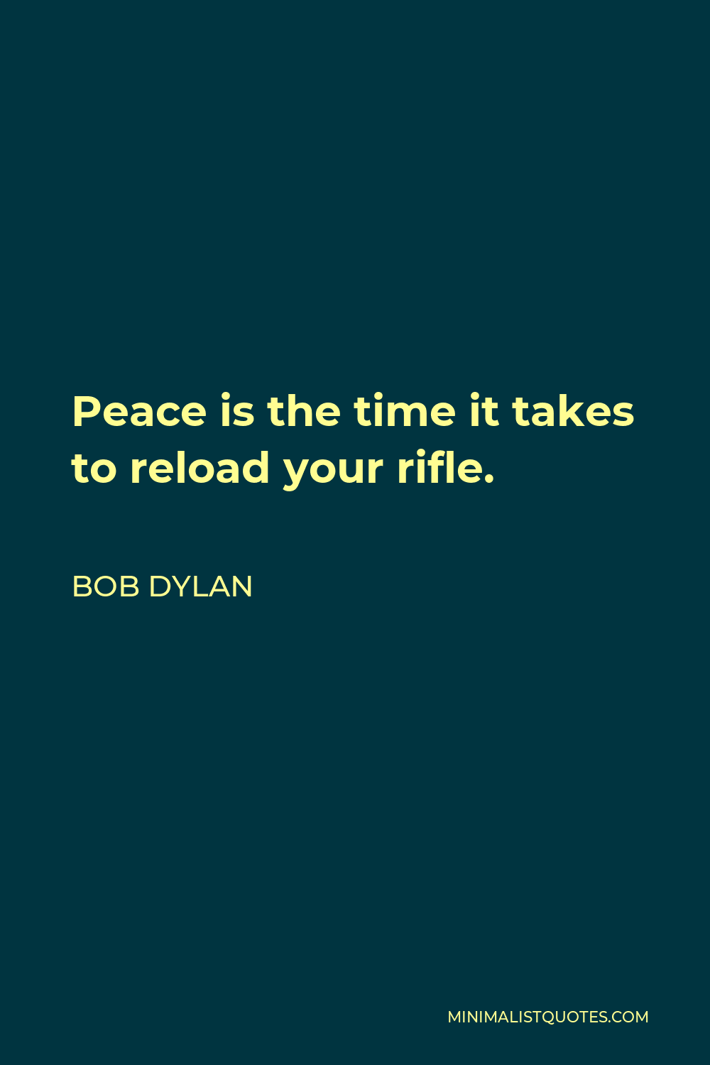 Bob Dylan Quote - Peace is the time it takes to reload your rifle.