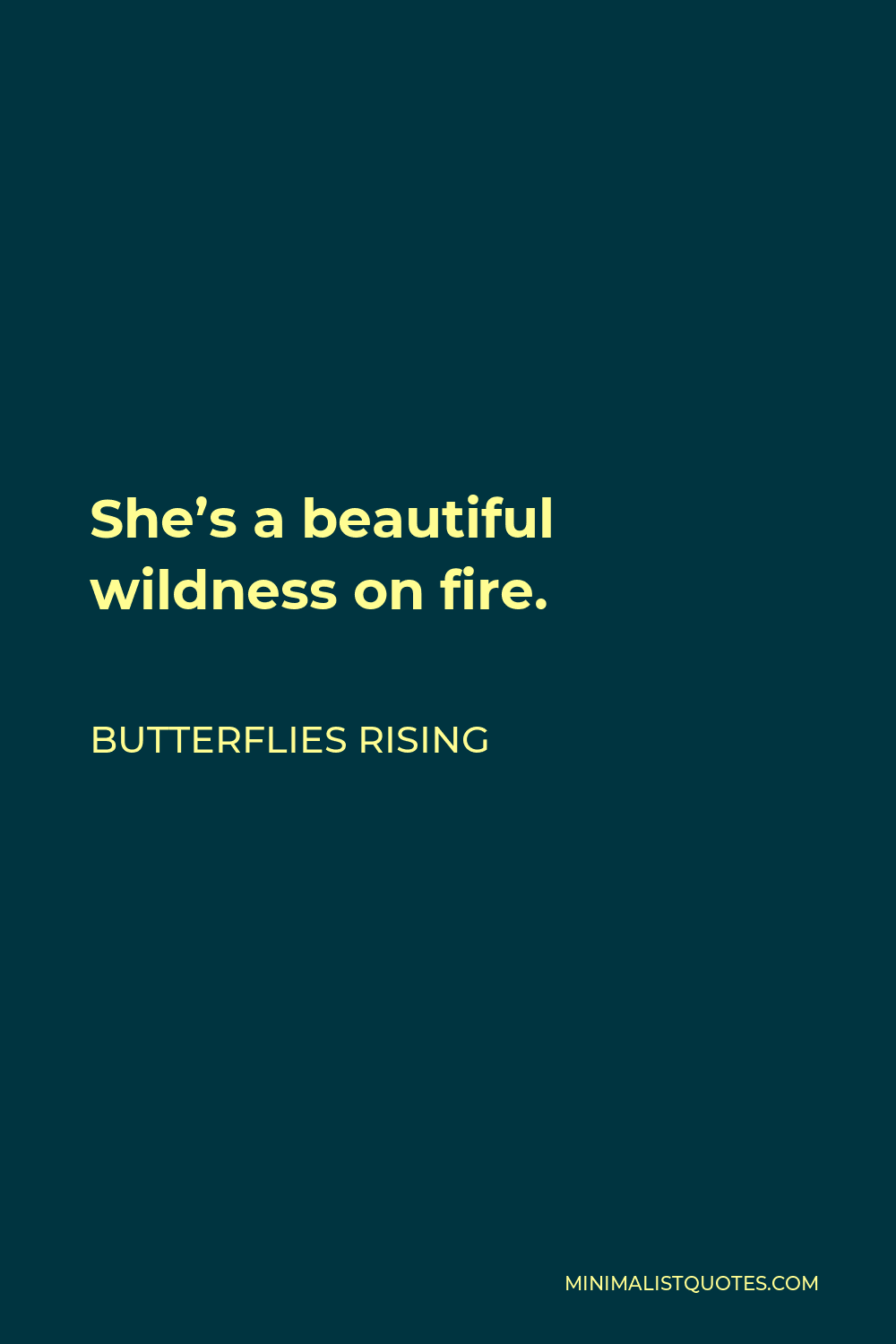 Butterflies Rising Quote - She's a beautiful wildness on fire.