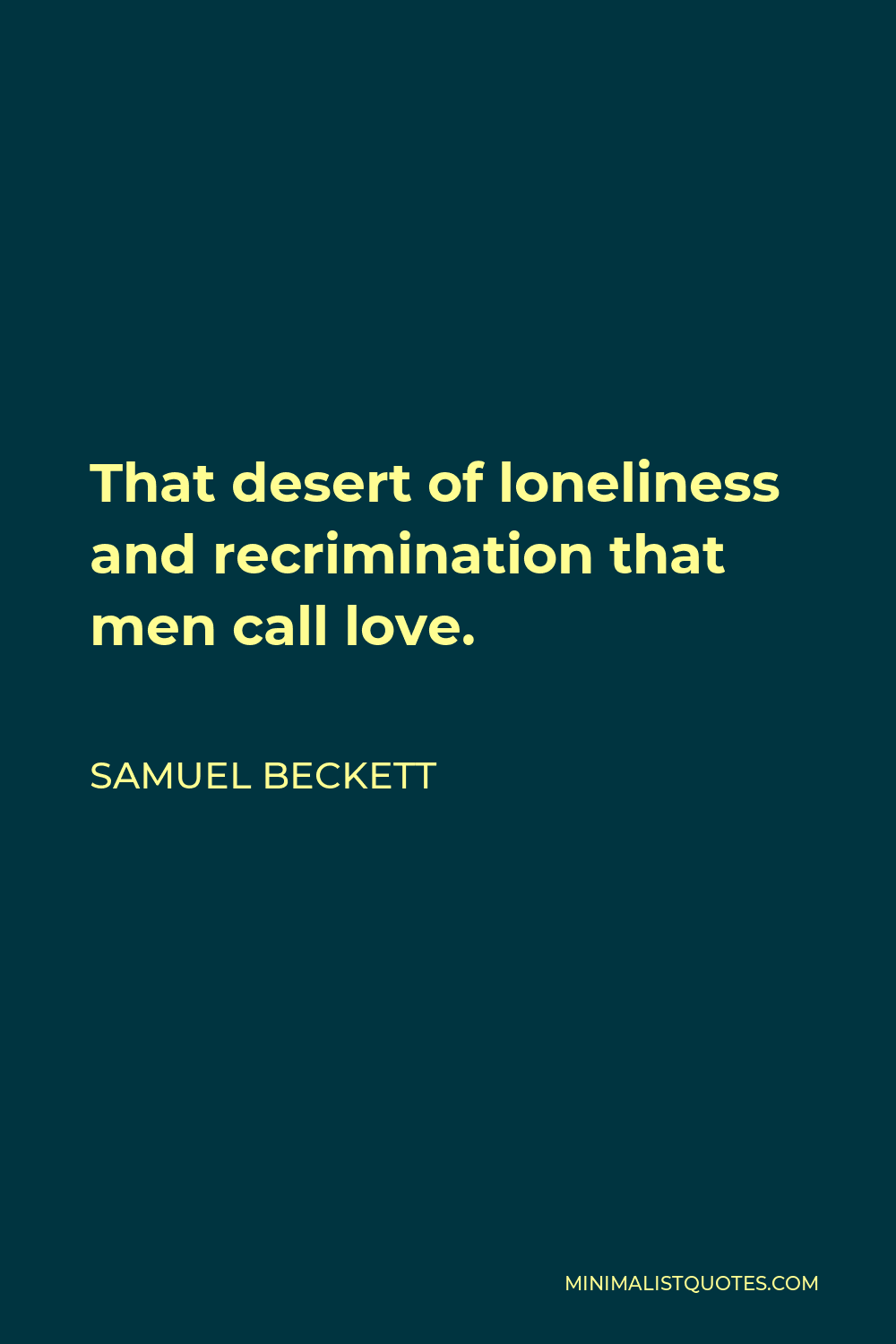 Samuel Beckett Quote - That desert of loneliness and recrimination that men call love.