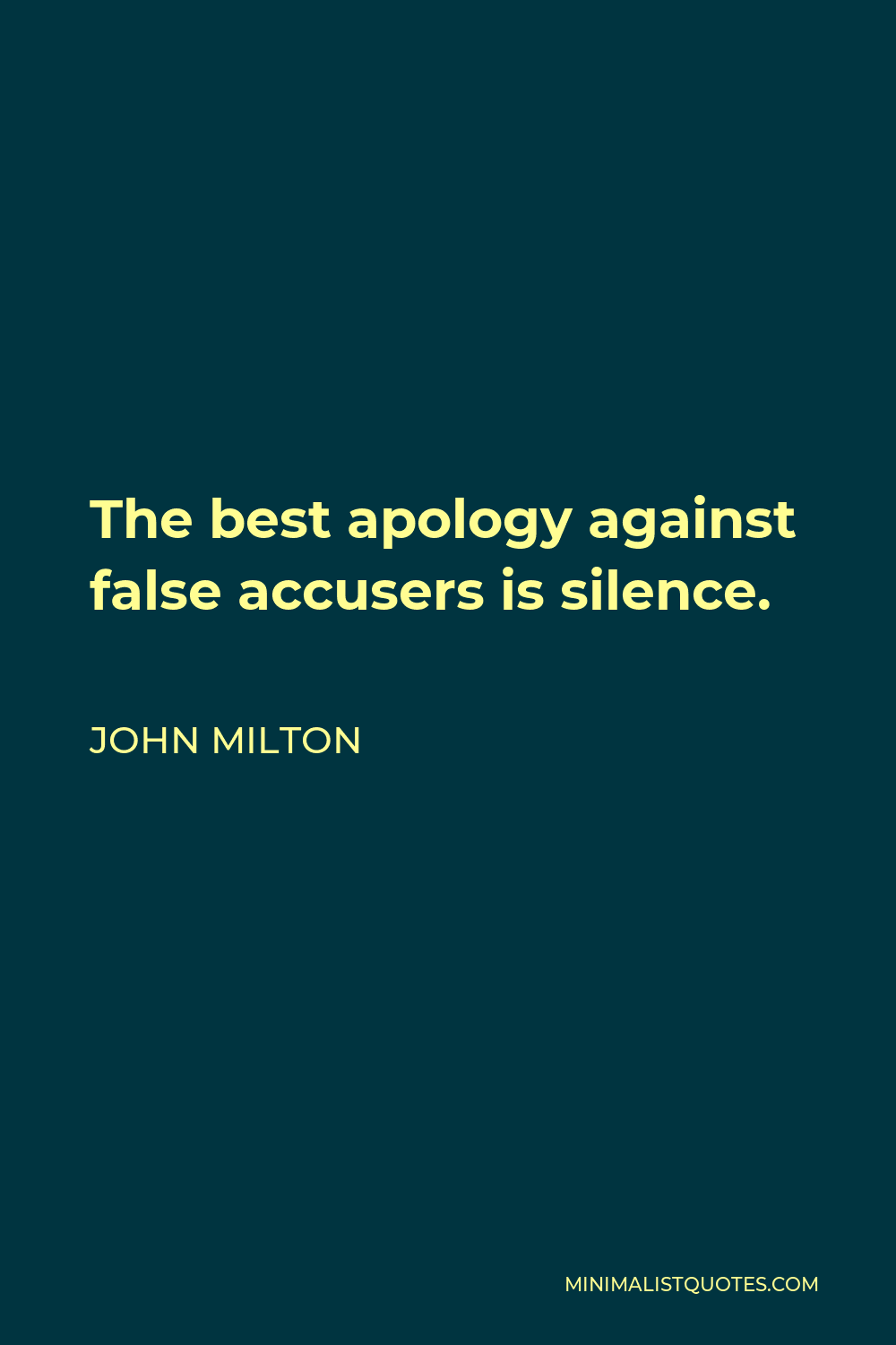 John Milton Quote - The best apology against false accusers is silence.
