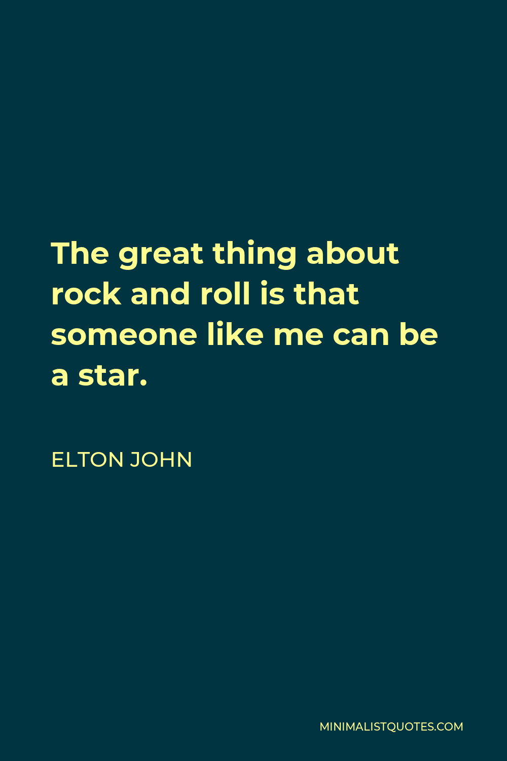 Elton John Quote - The great thing about rock and roll is that someone like me can be a star.