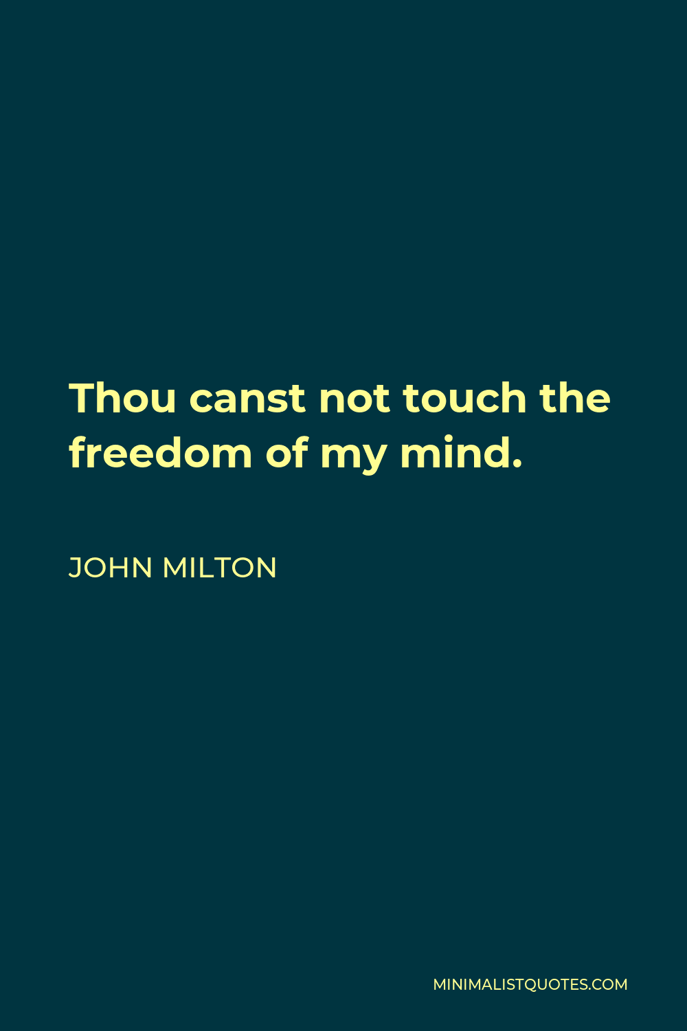 John Milton Quote - Thou canst not touch the freedom of my mind.