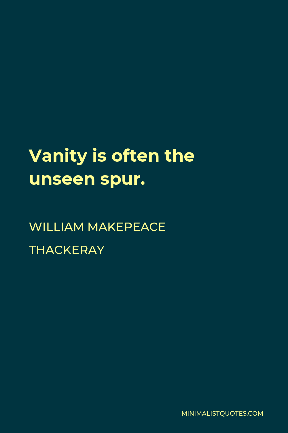 William Makepeace Thackeray Quote - Vanity is often the unseen spur.