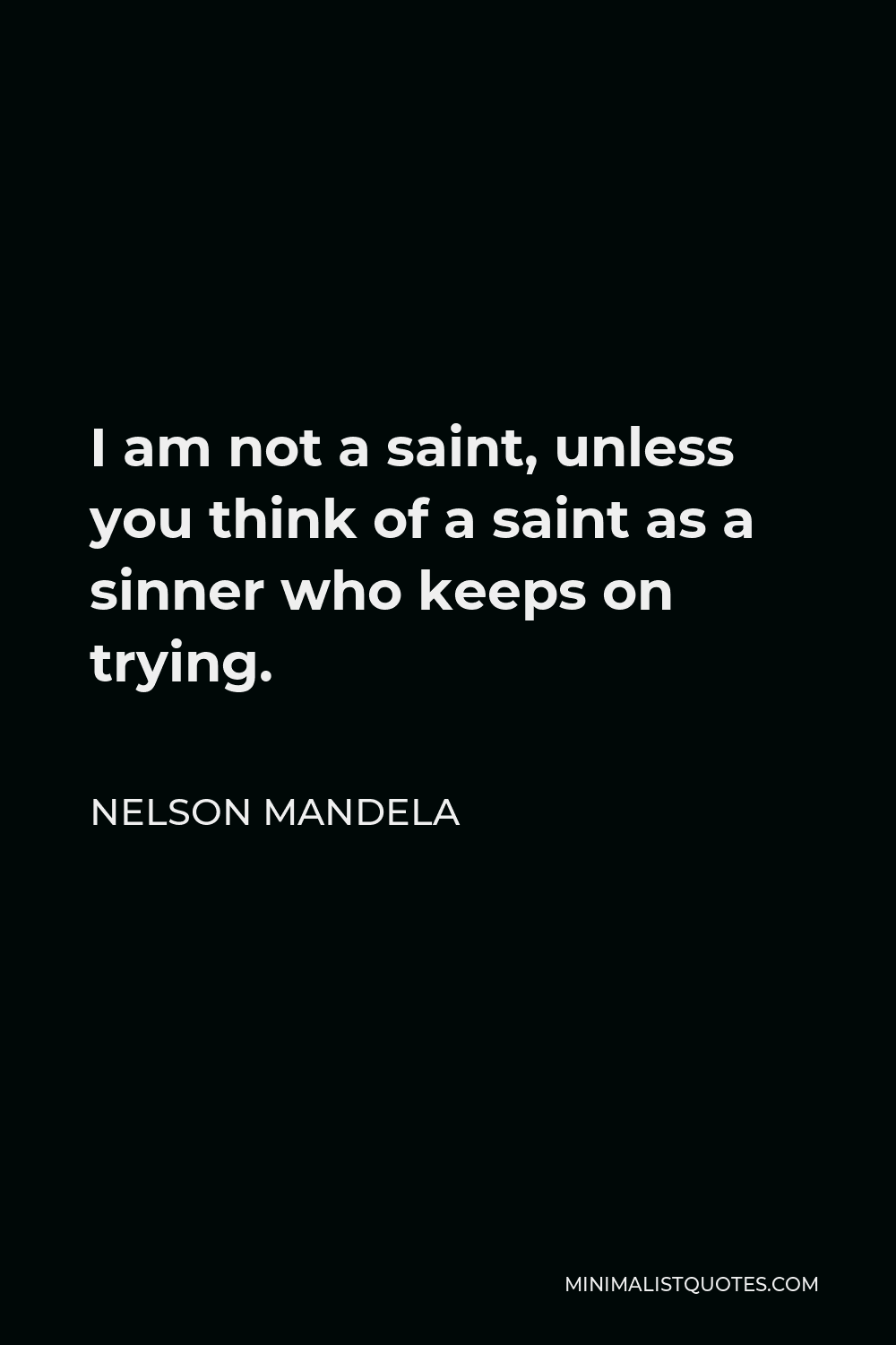 Nelson Mandela Quote I Am Not A Saint Unless You Think Of A Saint As A Sinner Who Keeps On Trying