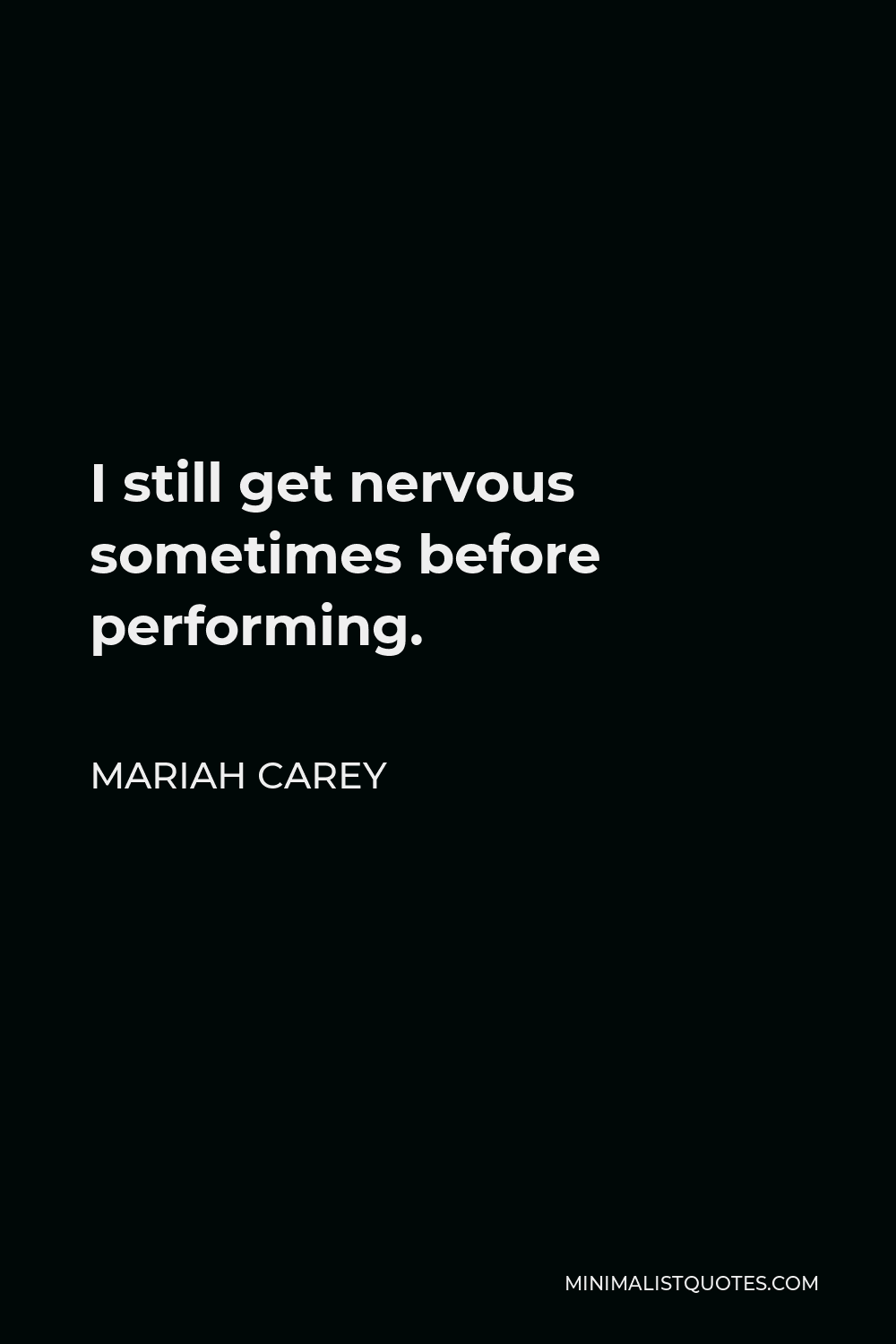 Mariah Carey Quote - I still get nervous sometimes before performing.