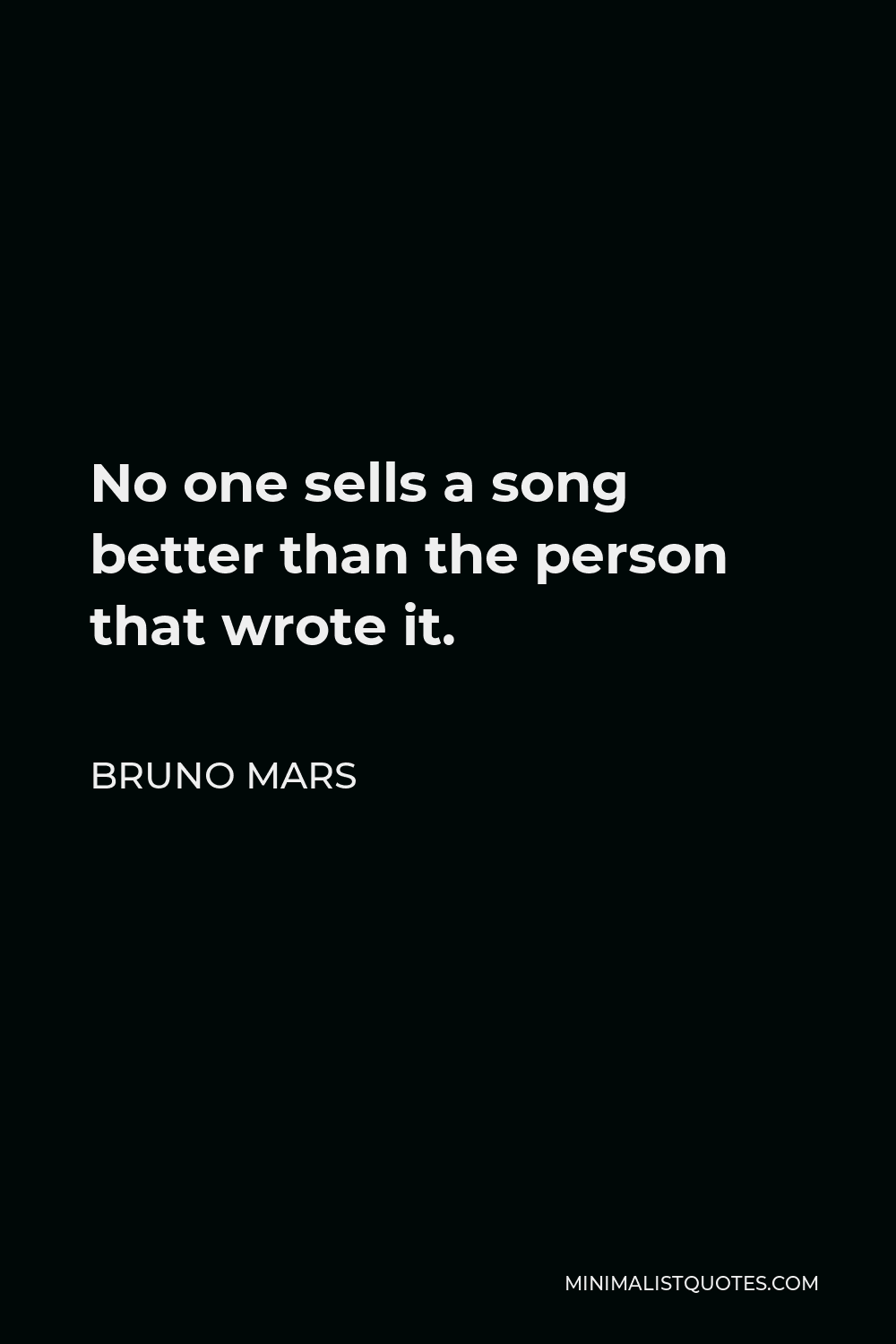 Bruno Mars Quote - No one sells a song better than the person that wrote it.