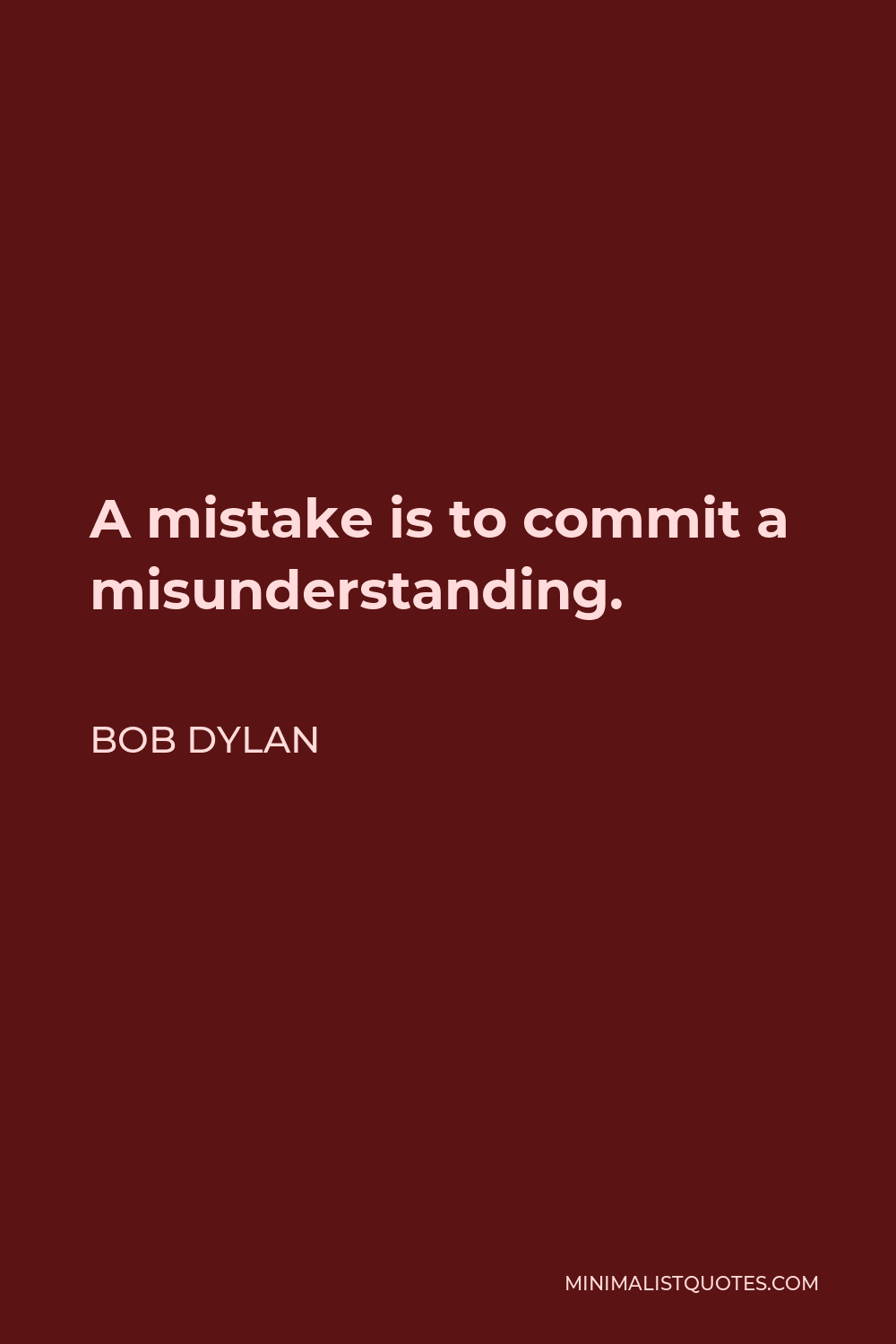 Bob Dylan Quote - A mistake is to commit a misunderstanding.