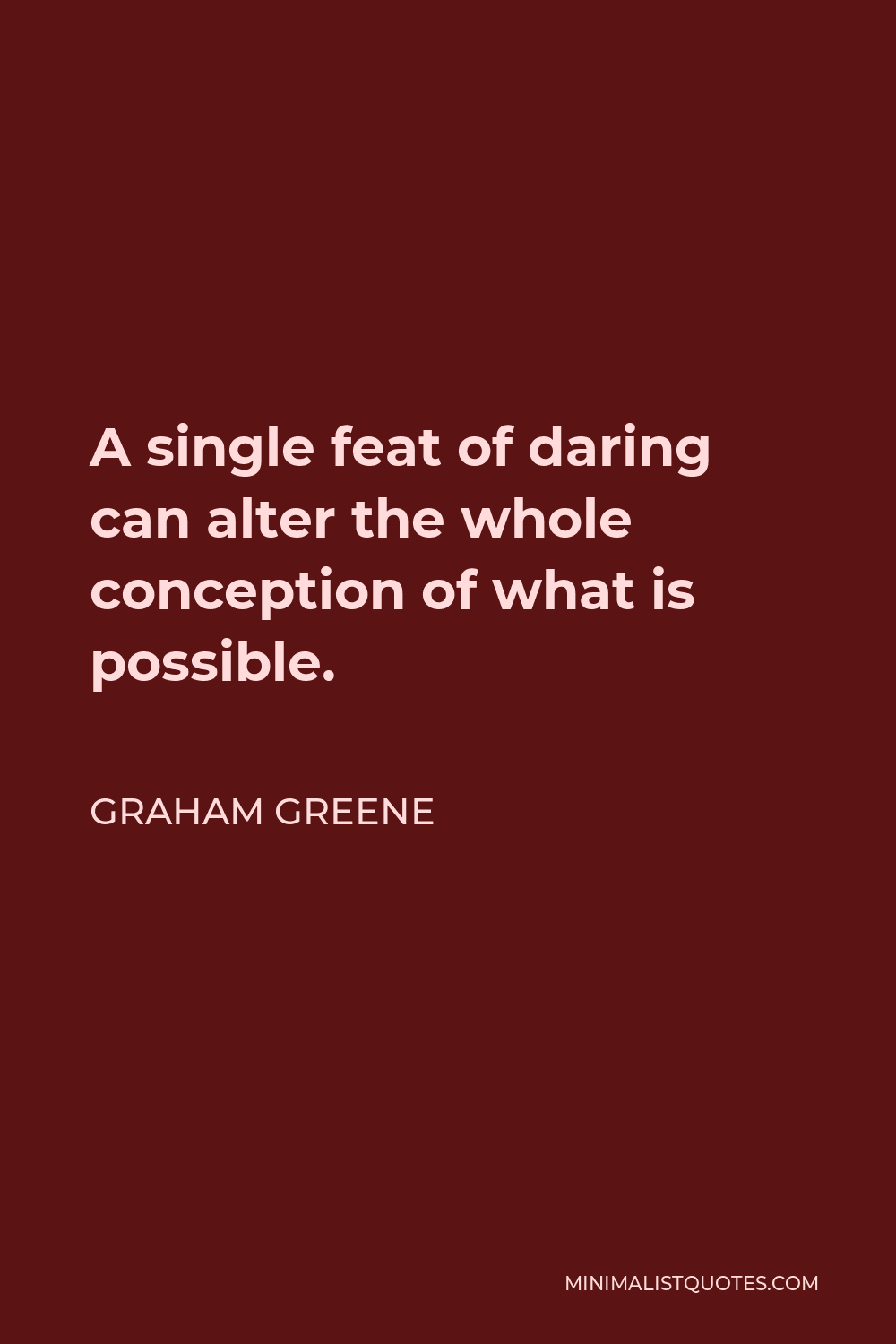 Graham Greene Quote - A single feat of daring can alter the whole conception of what is possible.