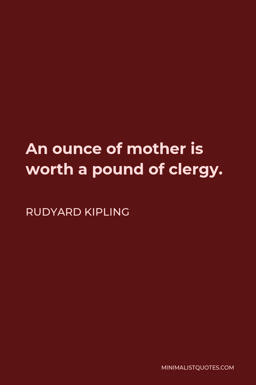 Rudyard Kipling Quote - An ounce of mother is worth a pound of clergy.