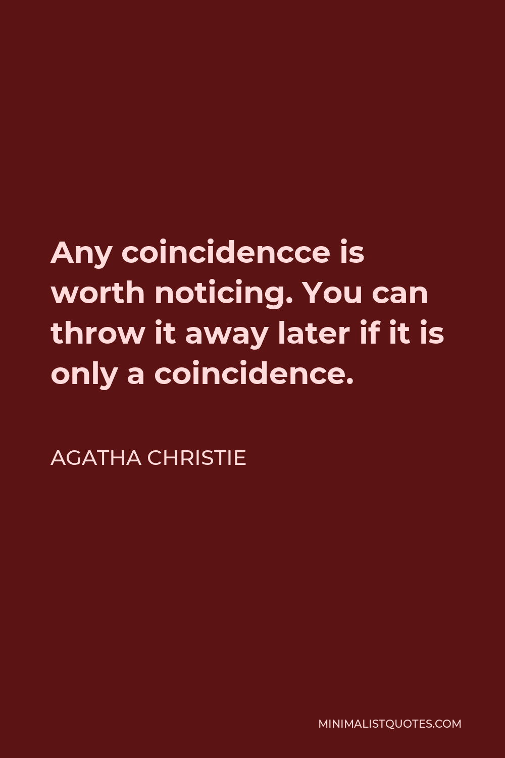 Agatha Christie Quote - Any coincidencce is worth noticing. You can throw it away later if it is only a coincidence.