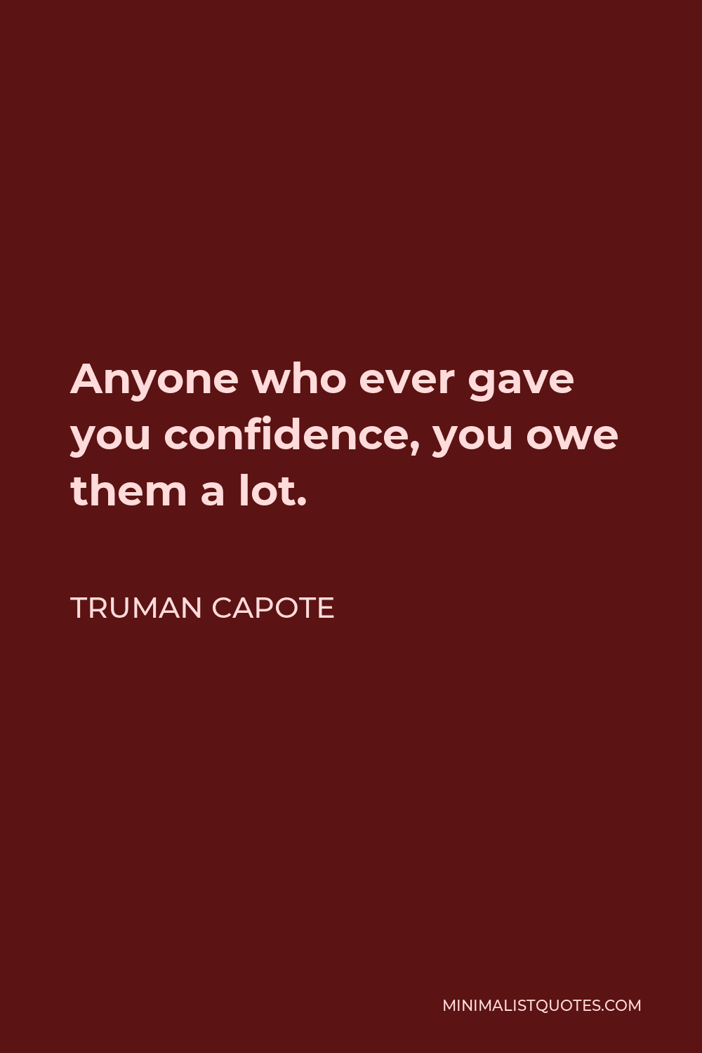 Truman Capote Quote - Anyone who ever gave you confidence, you owe them a lot.
