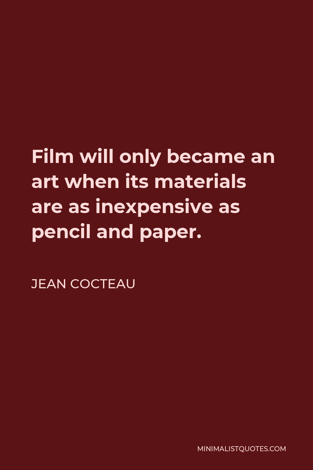 Jean Cocteau Quote - Film will only became an art when its materials are as inexpensive as pencil and paper.