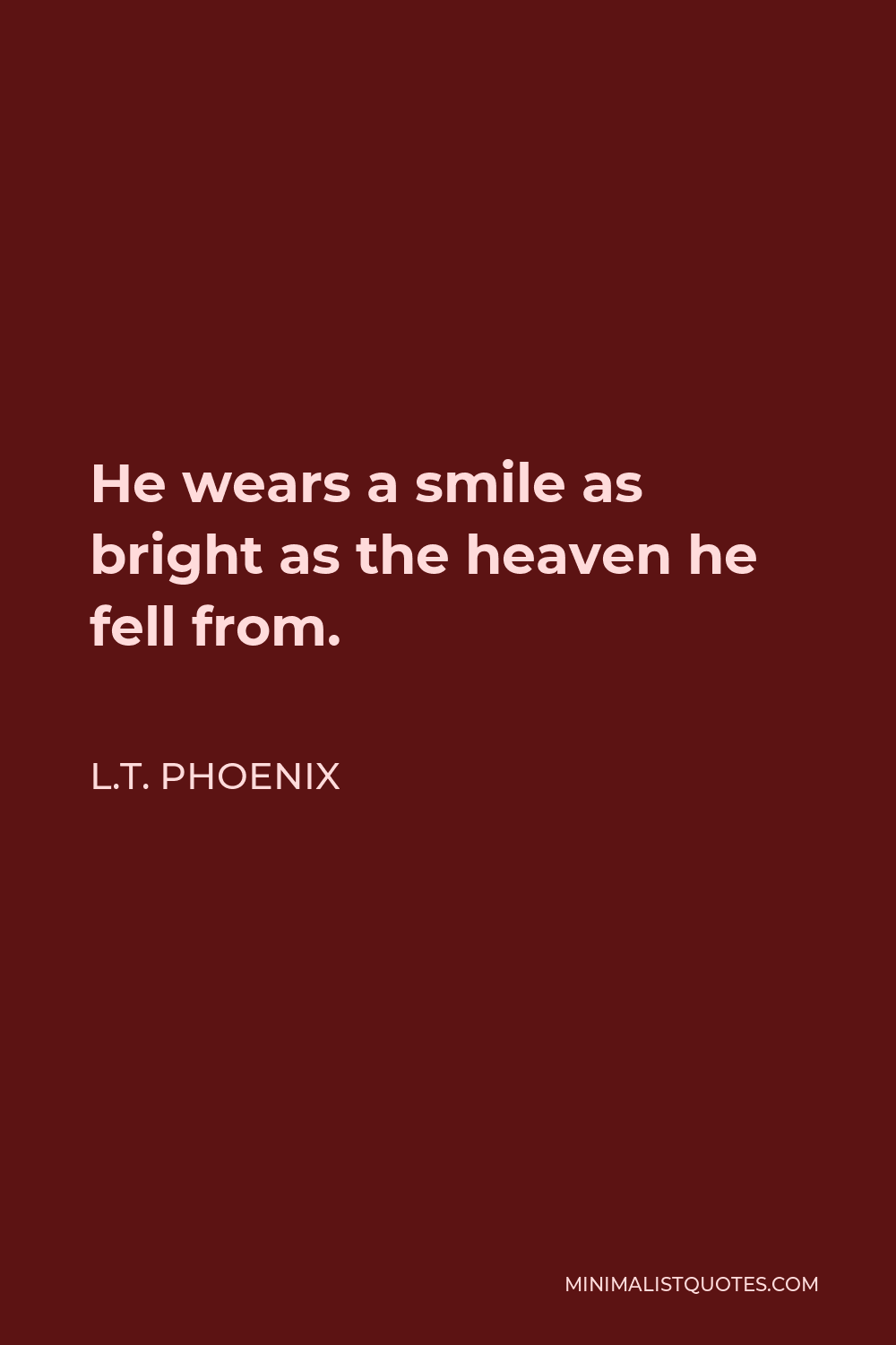 L.T. Phoenix Quote - He wears a smile as bright as the heaven he fell from.