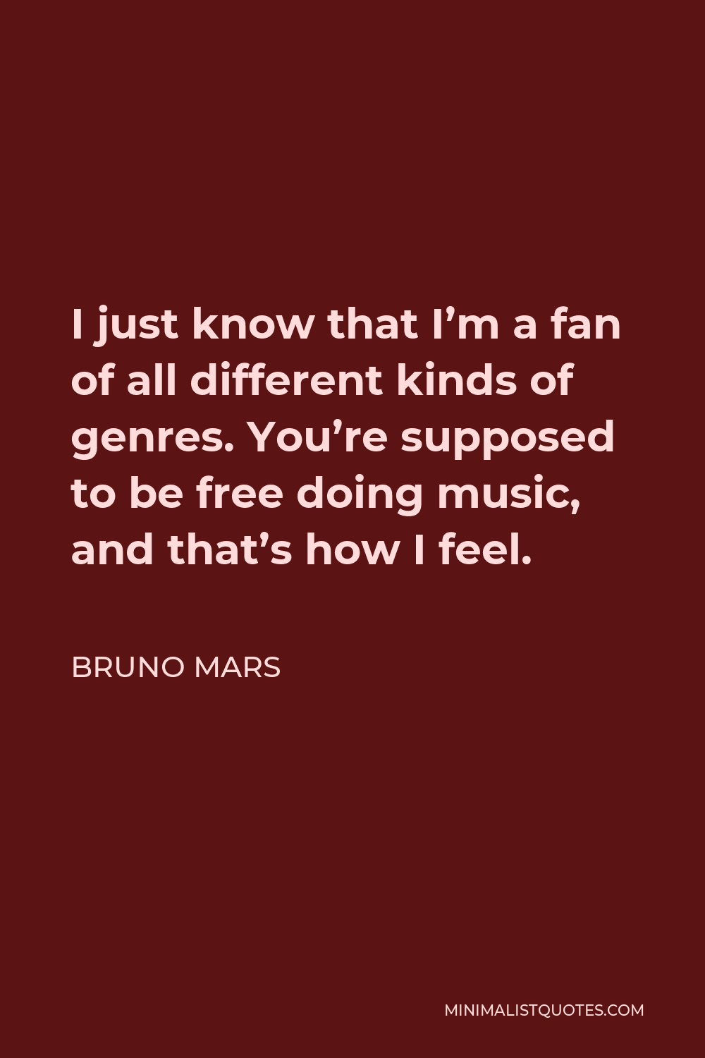 Bruno Mars Quote - I just know that I'm a fan of all different kinds of genres. You're supposed to be free doing music, and that's how I feel.