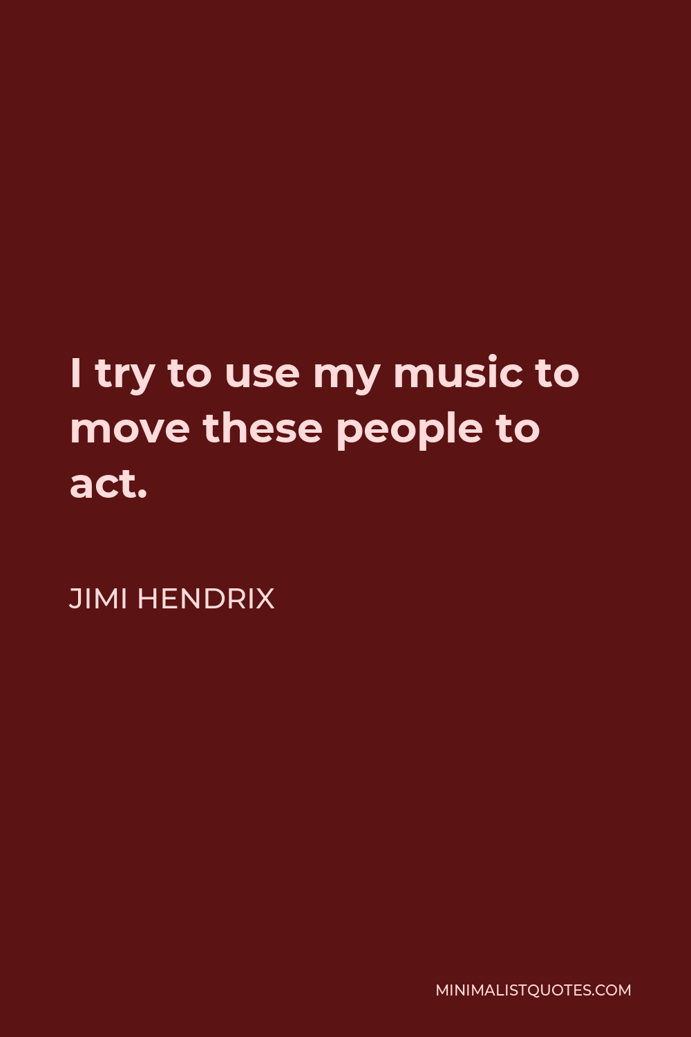 Jimi Hendrix Quote - I try to use my music to move these people to act.