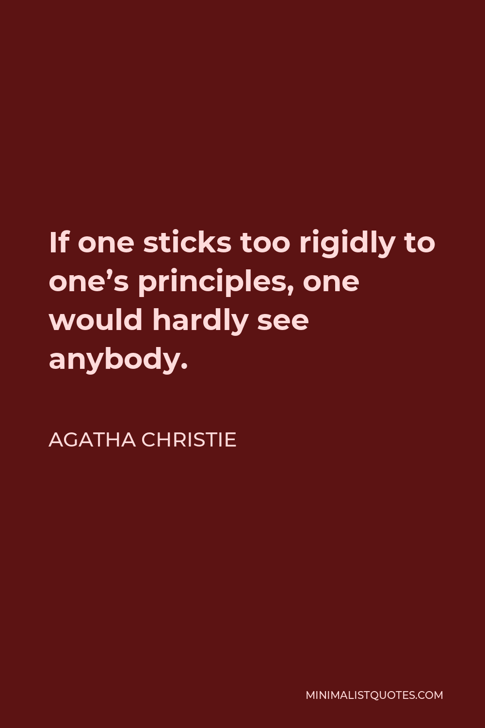 Agatha Christie Quote - If one sticks too rigidly to one's principles, one would hardly see anybody.