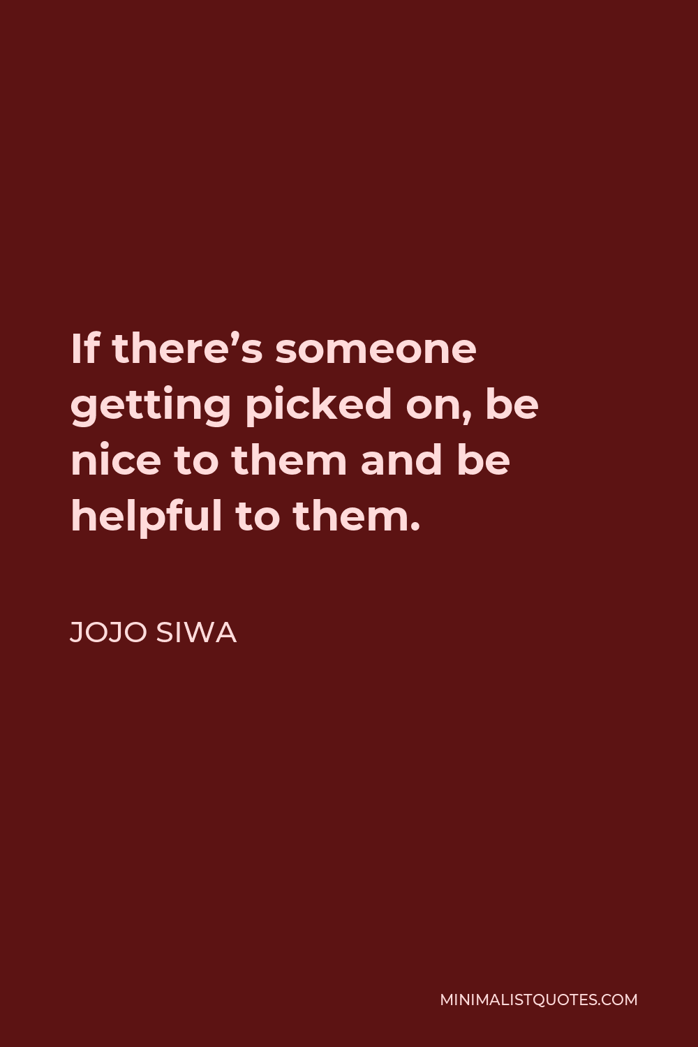 JoJo Siwa Quote - If there's someone getting picked on, be nice to them and be helpful to them.