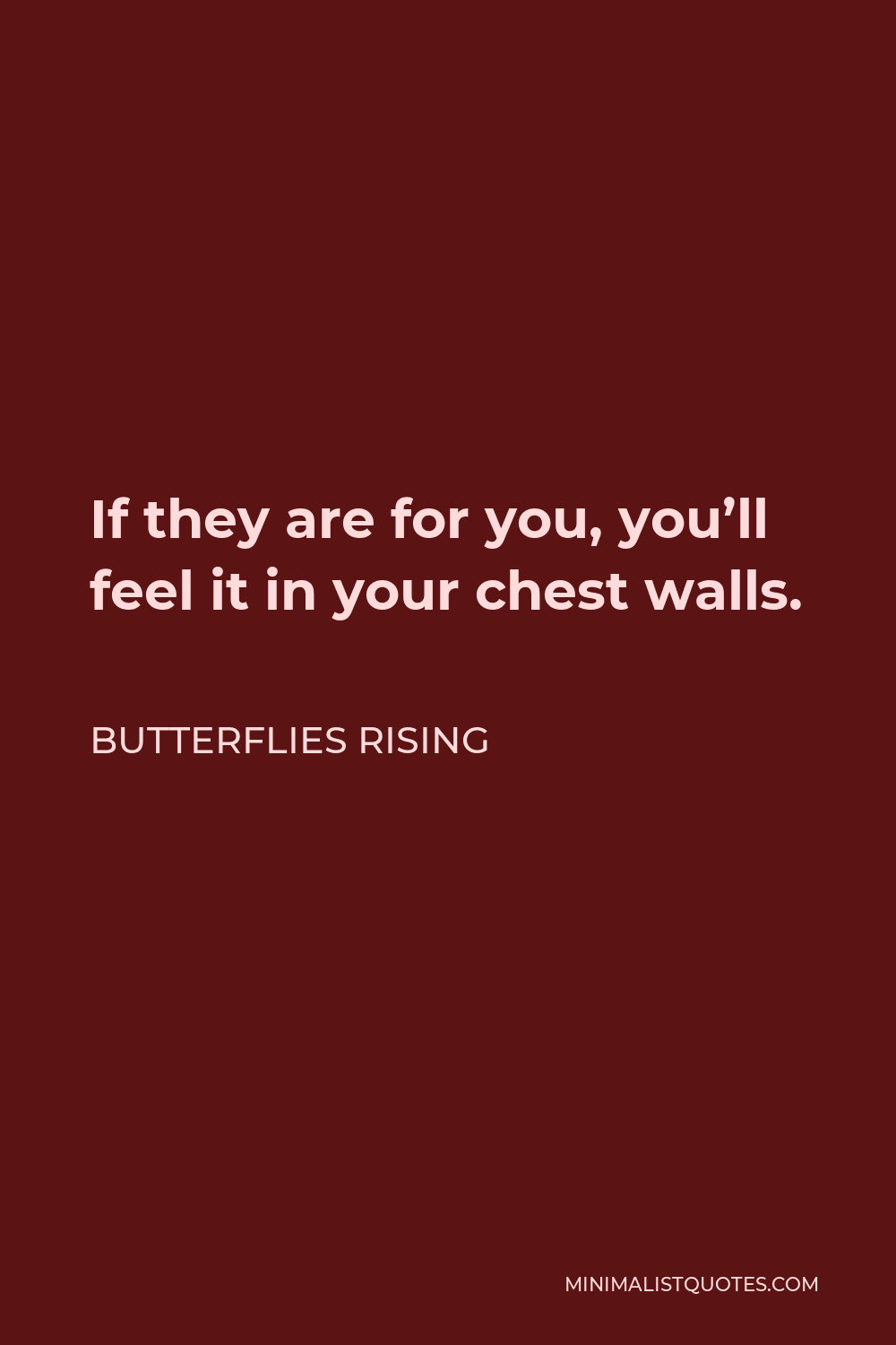 Butterflies Rising Quote - If they are for you, you'll feel it in your chest walls.