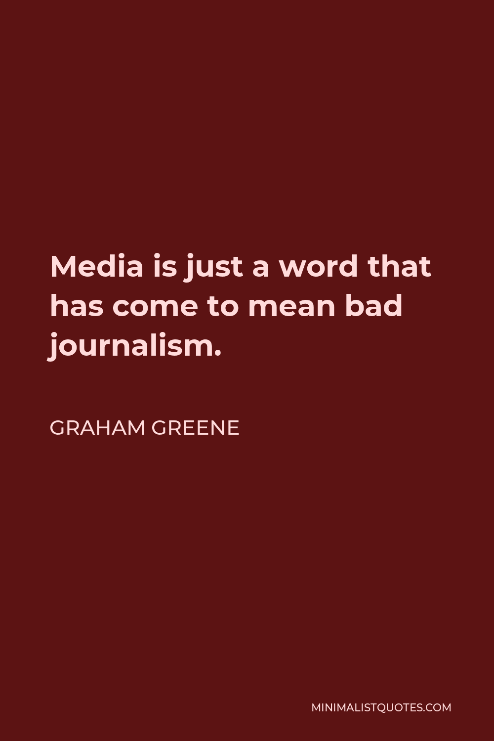 Graham Greene Quote - Media is just a word that has come to mean bad journalism.
