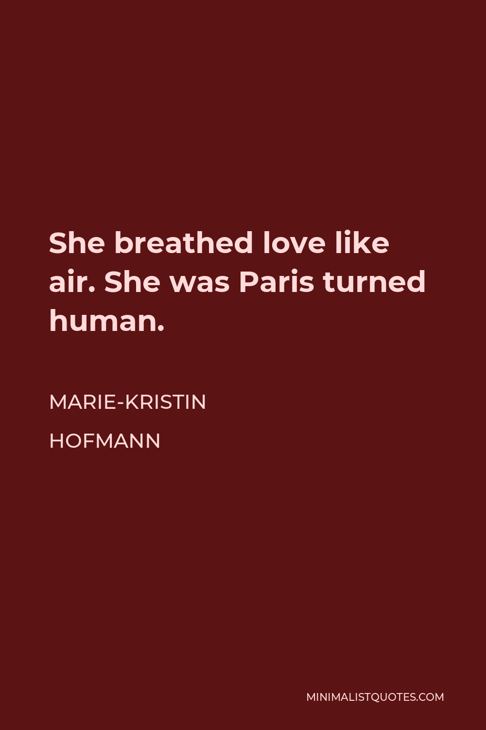 Marie-Kristin Hofmann Quote - She breathed love like air. She was Paris turned human.