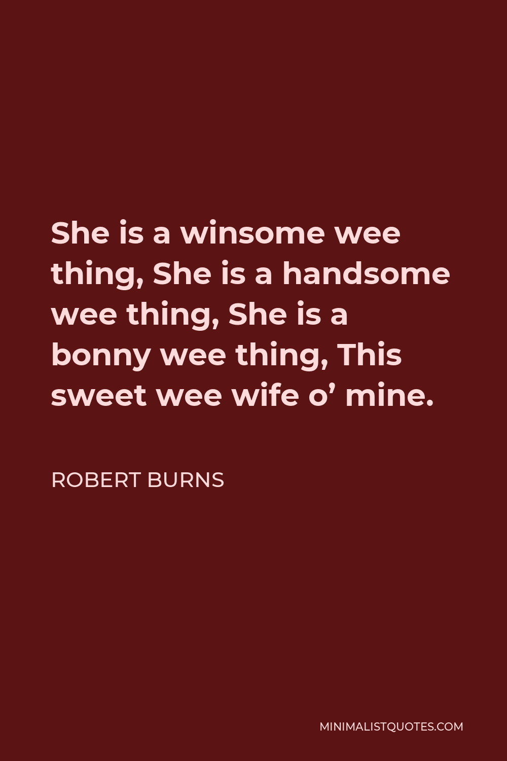 Robert Burns Quote - She is a winsome wee thing, She is a handsome wee thing, She is a bonny wee thing, This sweet wee wife o' mine.