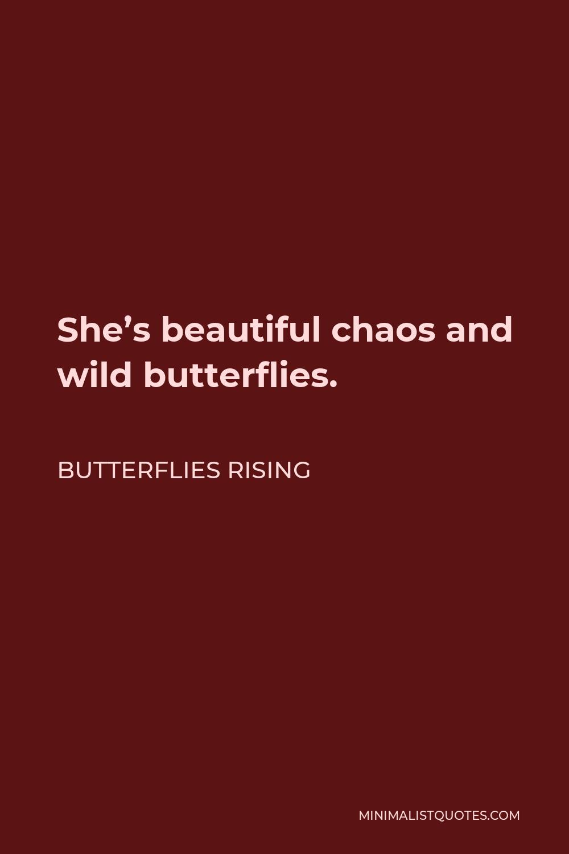 Butterflies Rising Quote - She's beautiful chaos and wild butterflies.
