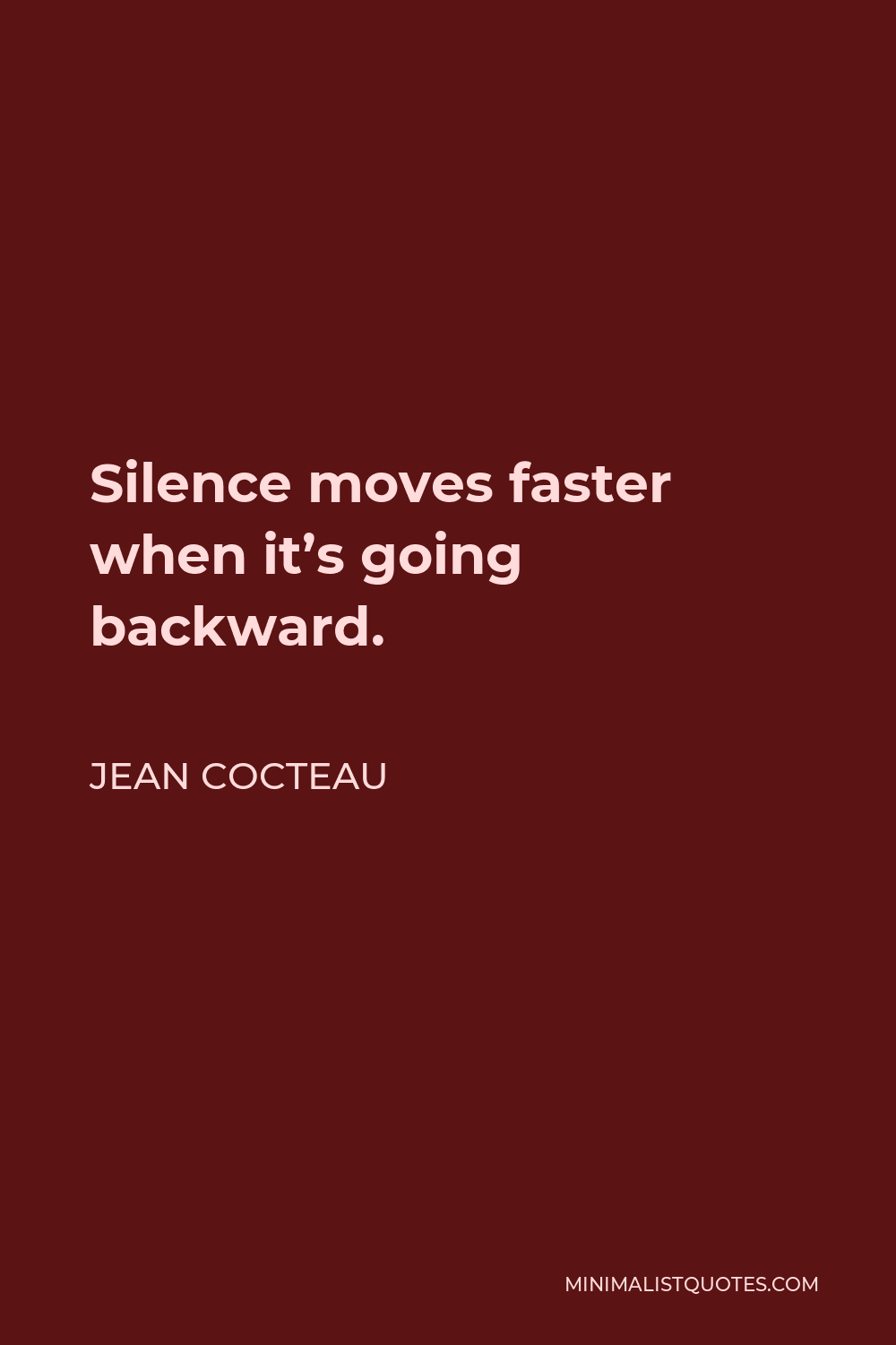 Jean Cocteau Quote - Silence moves faster when it's going backward.