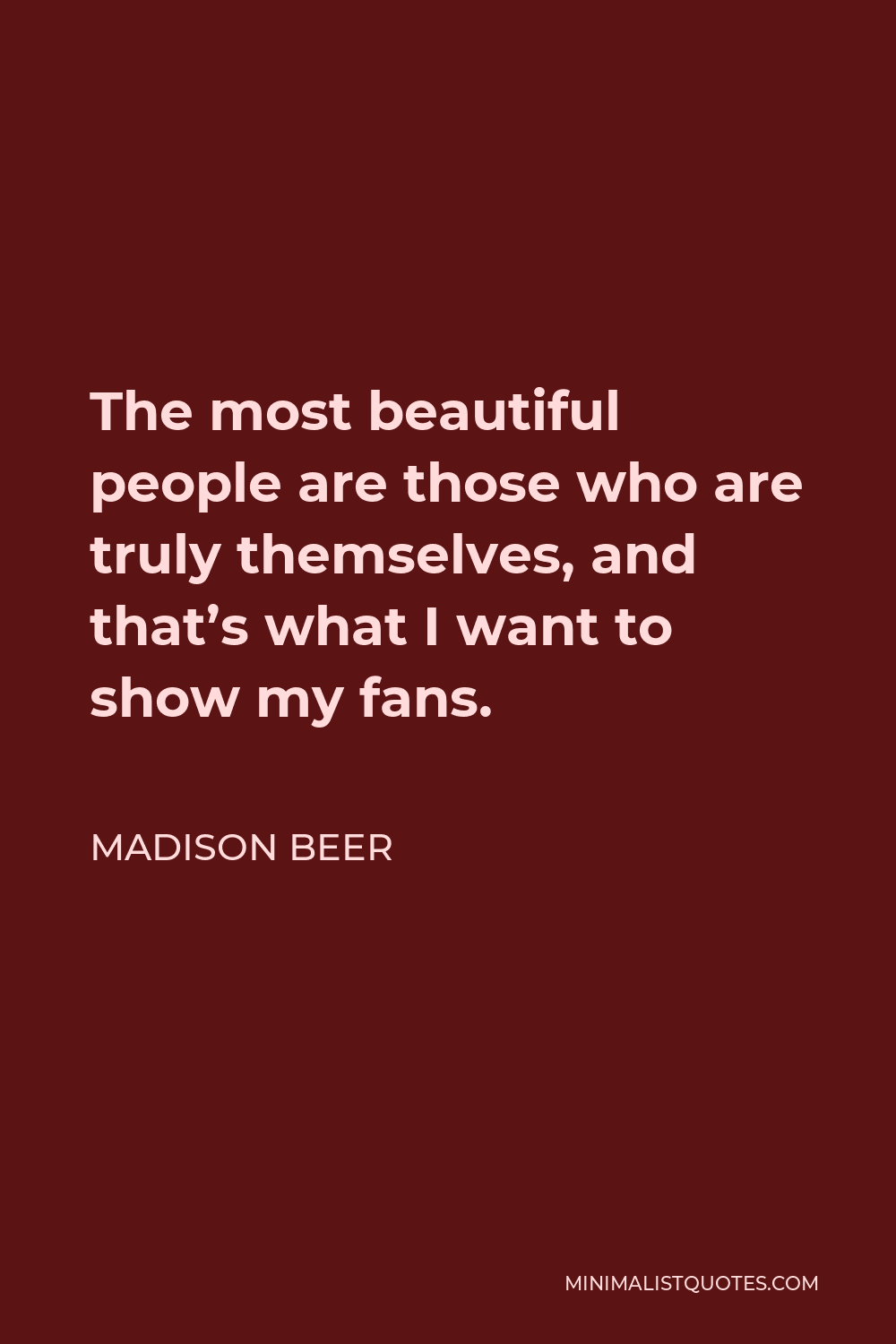 Madison Beer Quote - The most beautiful people are those who are truly themselves, and that's what I want to show my fans.