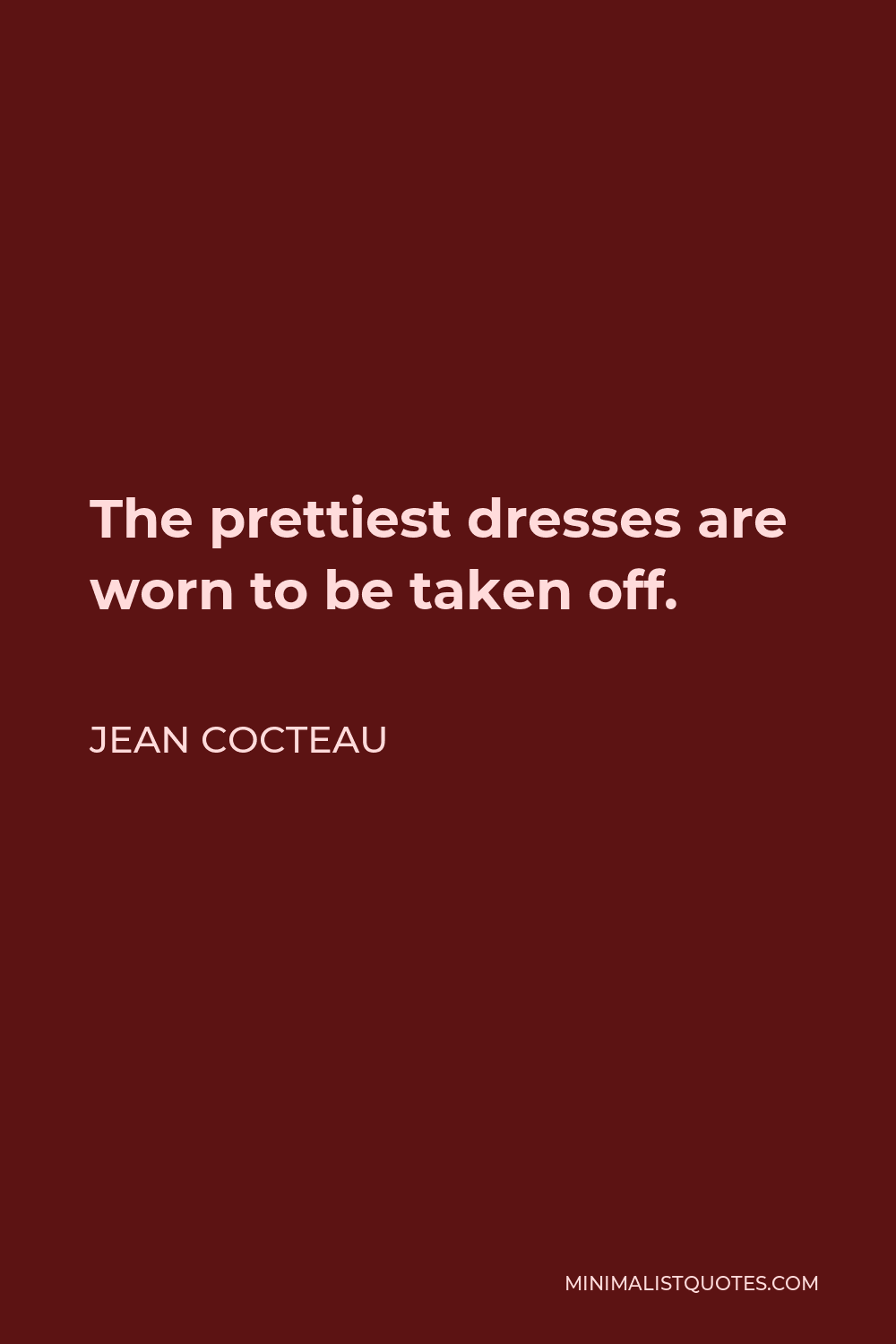 Jean Cocteau Quote - The prettiest dresses are worn to be taken off.