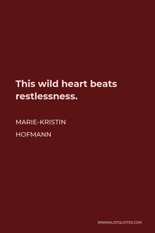 Marie-Kristin Hofmann Quote - This wild heart beats restlessness.