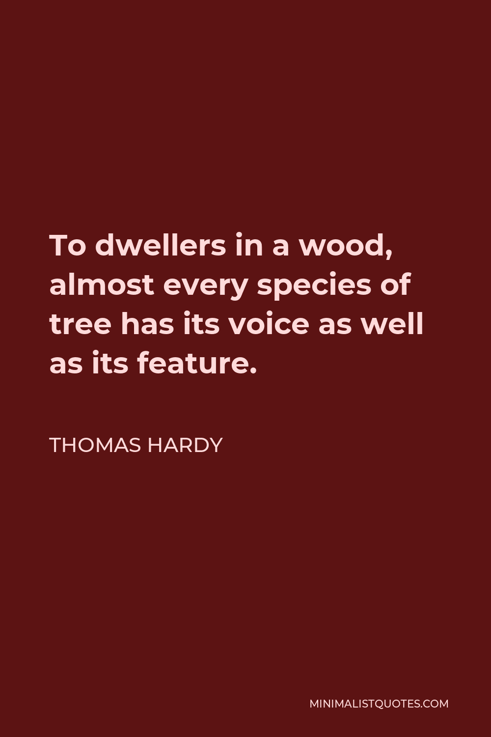 Thomas Hardy Quote - To dwellers in a wood, almost every species of tree has its voice as well as its feature.