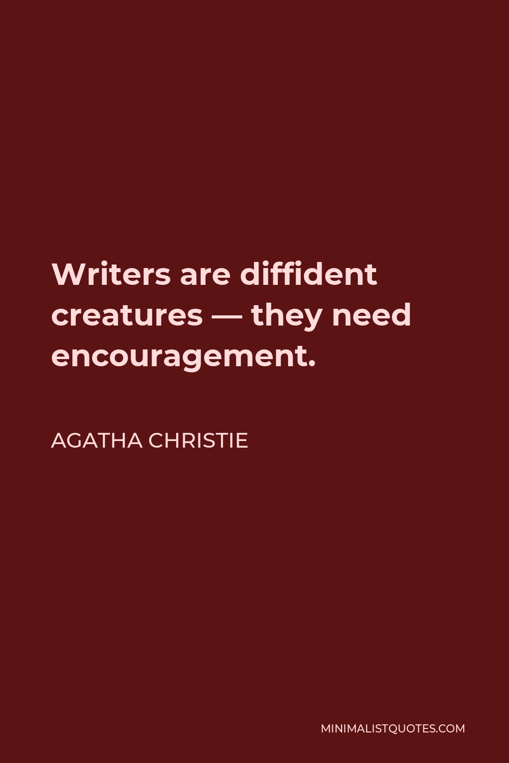 Agatha Christie Quote - Writers are diffident creatures — they need encouragement.
