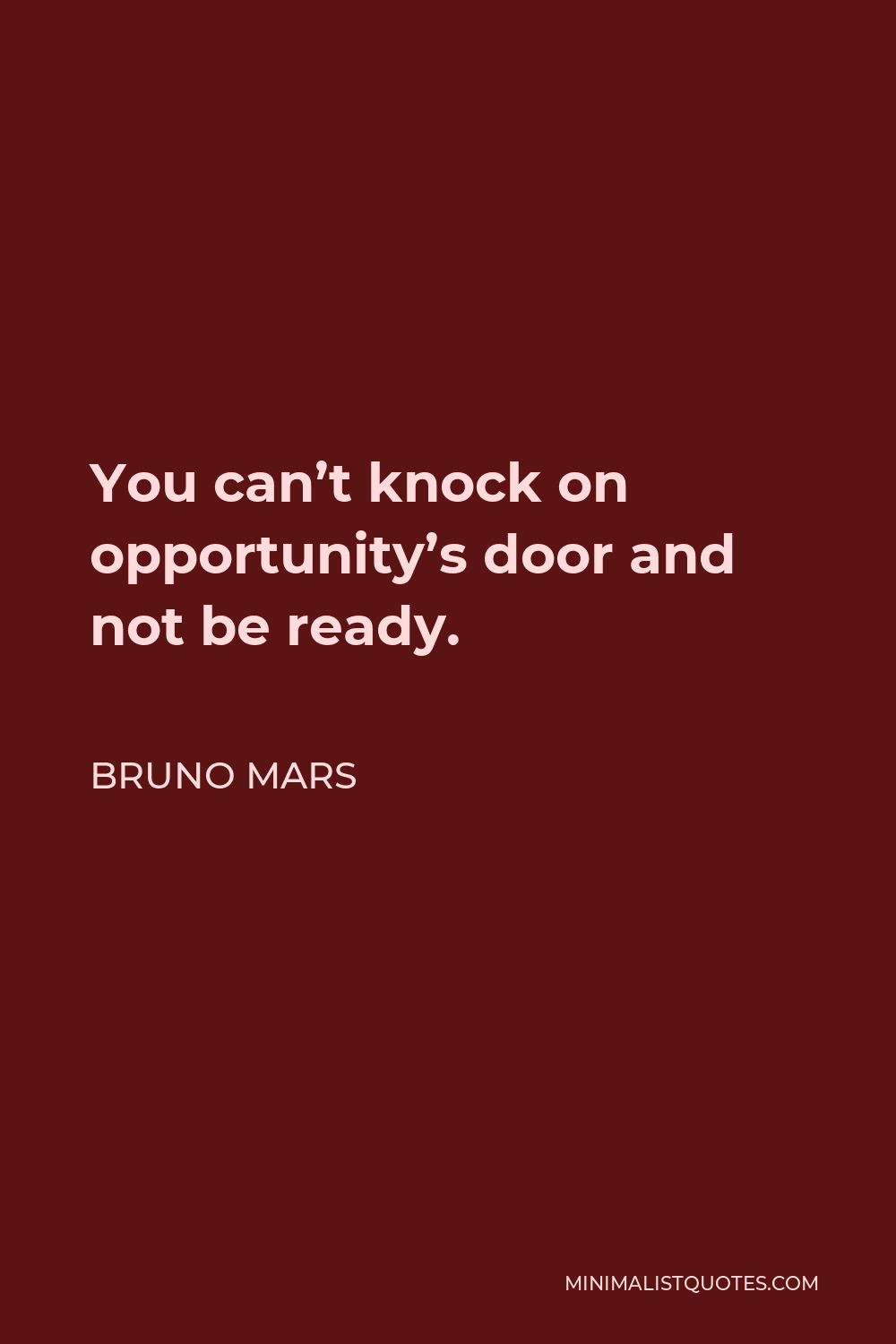 Bruno Mars Quote - You can't knock on opportunity's door and not be ready.