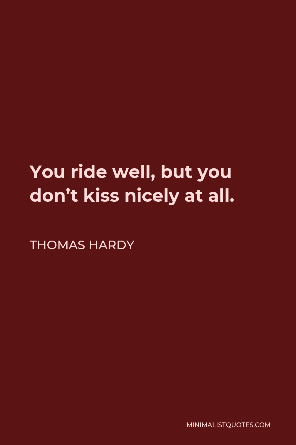 Thomas Hardy Quote - You ride well, but you don't kiss nicely at all.