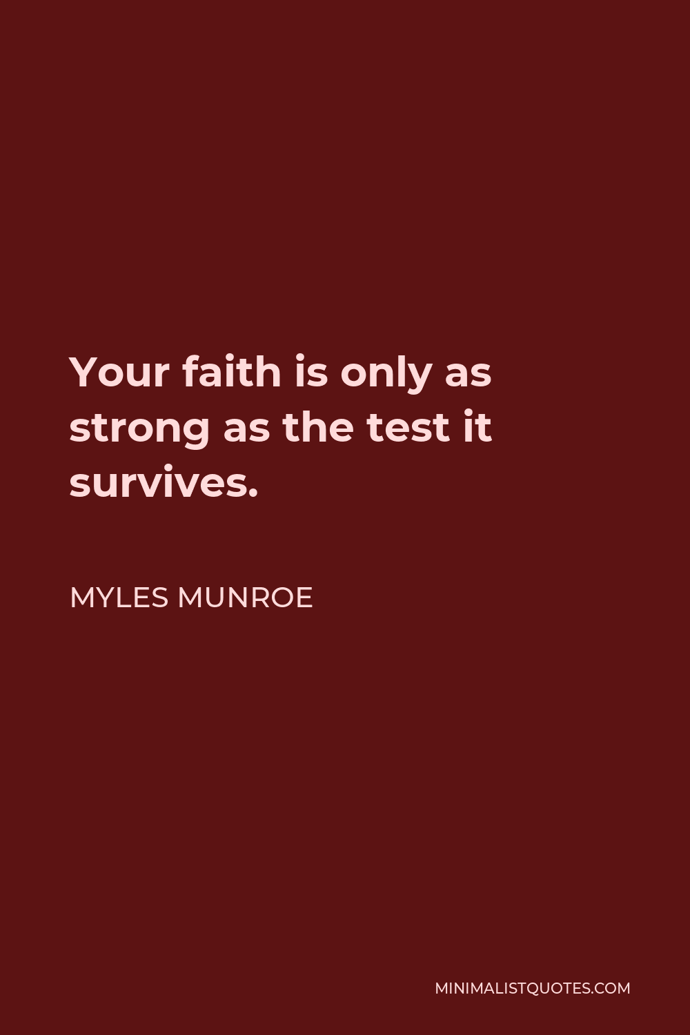Myles Munroe Quote - Your faith is only as strong as the test it survives.