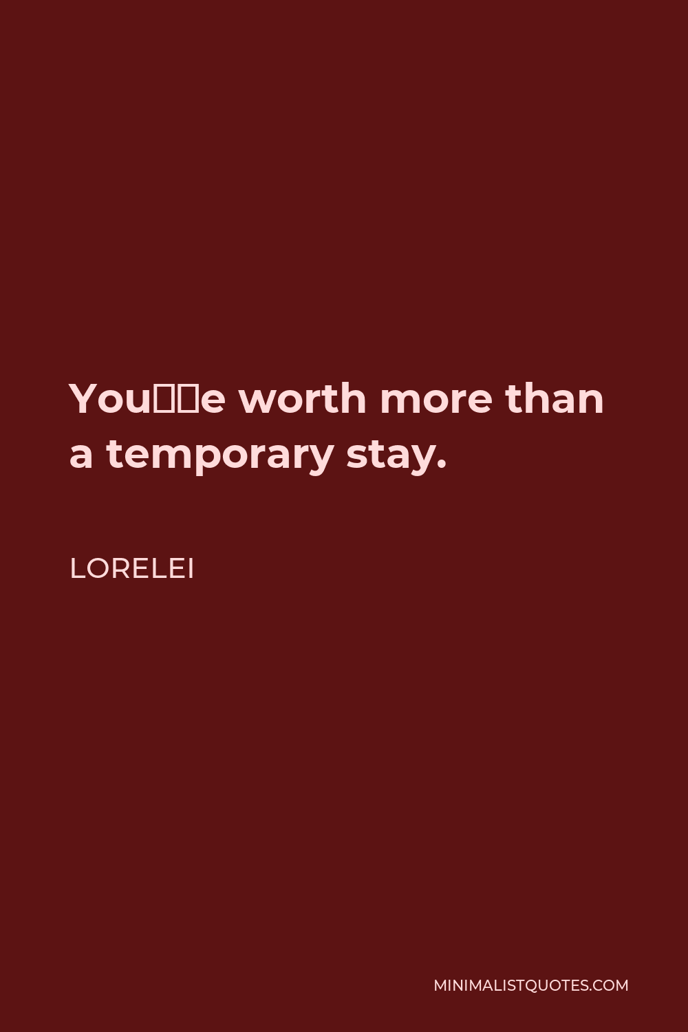 Lorelei Quote - You're worth more than a temporary stay.