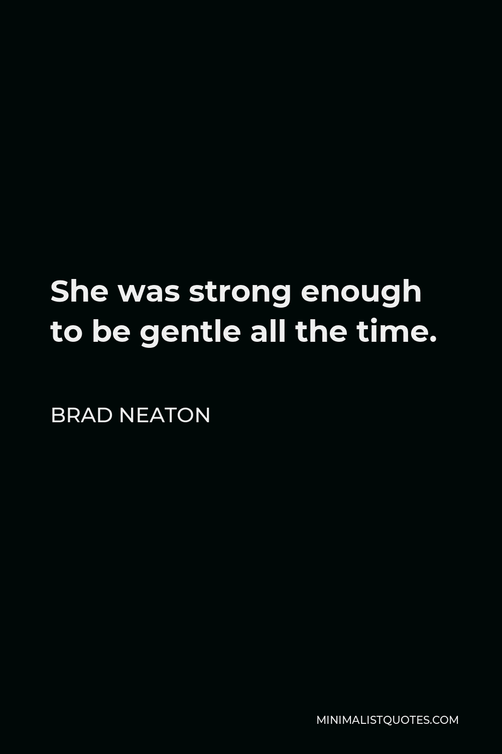 Brad Neaton Quote - She was strong enough to be gentle all the time.
