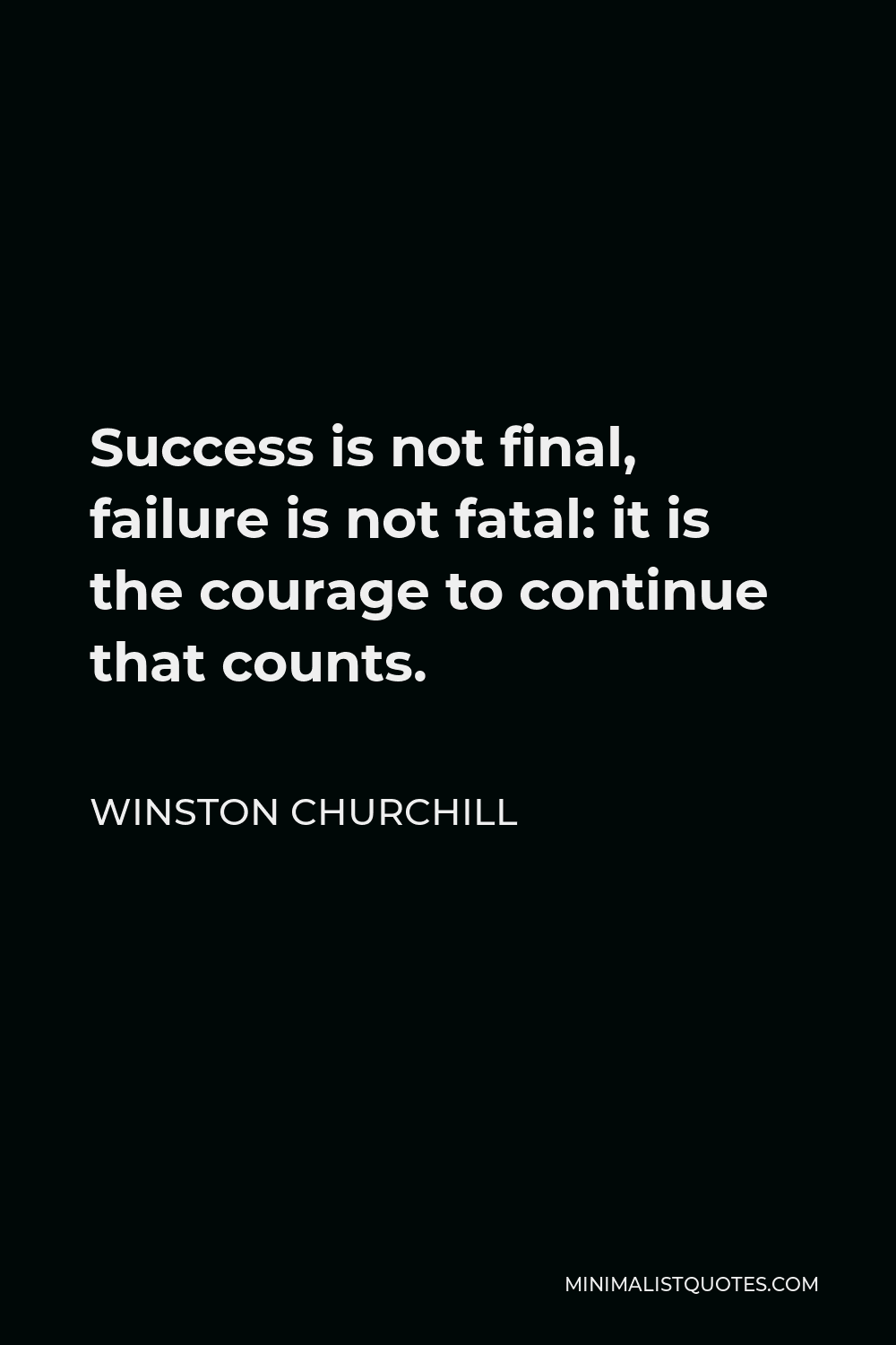 Winston Churchill Quote Success Is Not Final Failure Is Not Fatal It Is The Courage To Continue That Counts